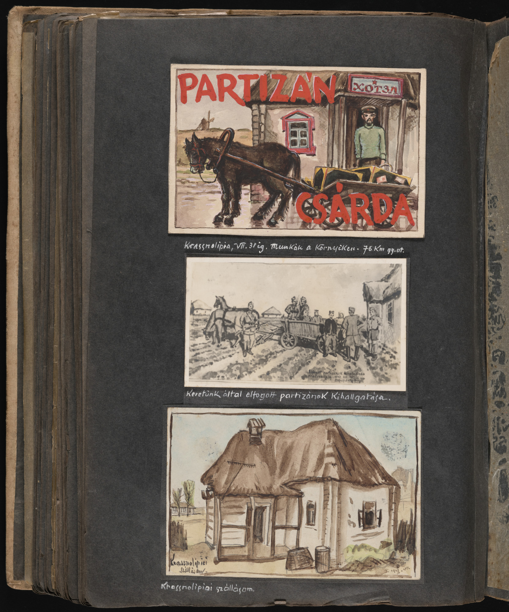 Watercolor entitled 'Partisan hotel and public house', Krassnolipia, Ukraine, until July 31, 1942' (top); drawing entitled 'The interrogation of partisans captured by our unit' (middle); watercolor entitled 'My lodgings in Krassnolipia' (bottom).  One page of an illustrated album produced by Gyorgy Beifeld (1902-1982), a Hungarian Jew from Budapest, who was drafted into the Munkaszolgalat (Hungarian Labor Service system) and spent more than a year on the Soviet front, from April 1942 through May 1943.  The album contains 402 drawings and watercolors by Byfield, as well as a narrative of his experiences.