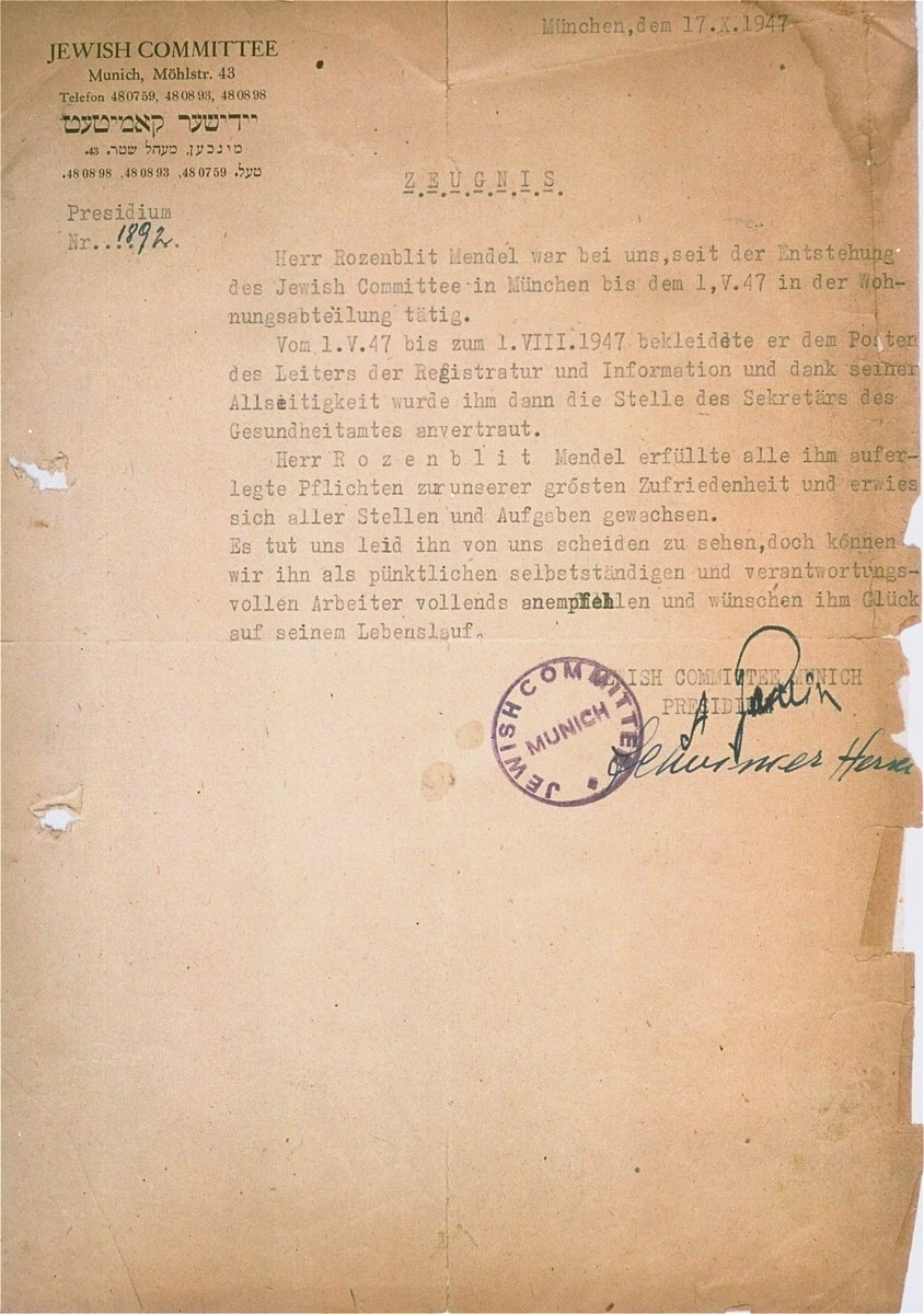 Letter of recommendation, written on behalf of Mendel Rozenblit, by the President of the Jewish Committee in Munich.    The letter attests to the fact that Rozenblit was employed by the Committee from May 1 to October 17, 1947, first in the office of registration and information, and later in the health department.  The president praises Rozenblit's work and expresses regret at his departure, but wishes him luck in the future.