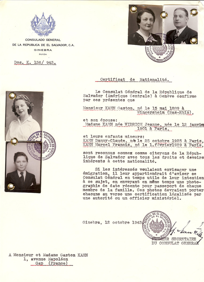"Unauthorized Salvadoran citizenship certificate issued to Gaston Kahn (b. May 15, 1889 in Wingersheim [Bas-Rhin]), his wife Jeanne (Widrich) Kahn (b. January 12, 1901 in Paris), and their children Danny-Claude (b. October 25, 1925 in Paris) and Marcel Francis (b. February 1, 1929 in Paris), by George Mandel-Mantello, First Secretary of the Salvadoran Consulate in Switzerland and sent to their residence in Gap.  Gaston Kahn served as the director of the CAR (""comité d'assistance aux réfugiés) and aid organization affiliated with the Joint Distribution Committee that provided aid to Jewish refugees in the prewar period. Among those he assisted were former passengers of the St. Louis who disembarked in France after the return to Europe.  During the War he tried to keep the assistance activity while trying to cooperating with the resistance movements.   At the end of 1943, in Marseille, the local chief of Gestapo, SS Bauer learned of his clandestine activities and sought his arrest.  By chance my father was forewarned and the family escaped to the village of Chauffayer en Champsaur whose residents belonged to the resistance.  After the war, Gaston Kahn received the Medal of Resistance and the Legion d'Honneur.  He worked with the AJDC for several years until his retirement. His son Marcel served as a scout to the resistance during battle in August 1944 on the Napoleon Road in the Alps. Gaston Kahn died in 1979."