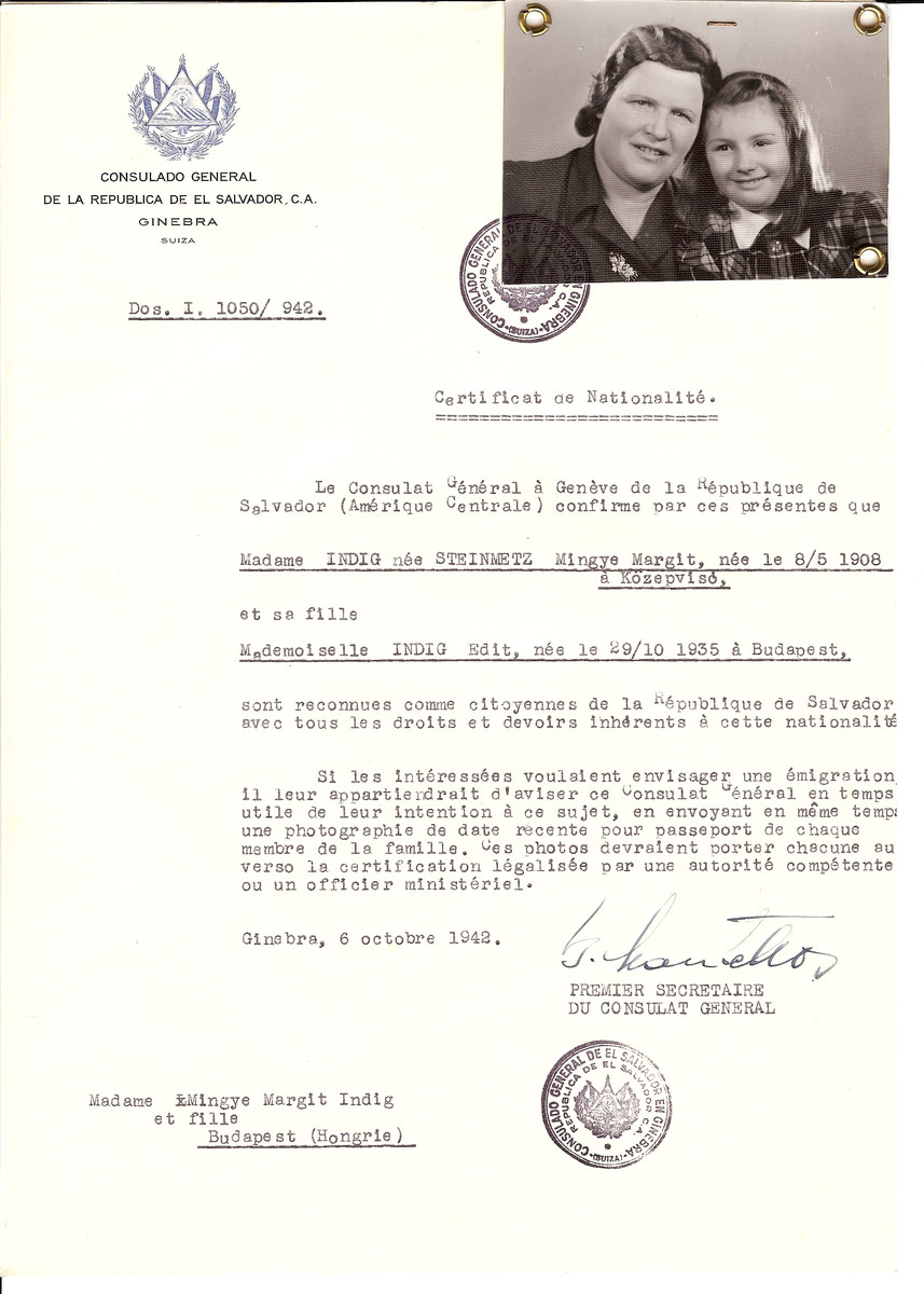 Unauthorized Salvadoran citizenship certificate issued to Mingye Margit (nee Steinmetz) Indig (b. May 8, 1908 in Kozepviso) and her daughter Edit (b. October 29, 1935 in Budapest) by George Mandel-Mantello, First Secretary of the Salvadoran Consulate in Switzerland and sent to their residence in Budapest.  Minga-Margit Indig and her daughter survived and moved to New York. Her husband Chaim Meir Indig (not seen on the certificate) died in the holocaust. She remarried after the war to Eliyahu Ganz.
