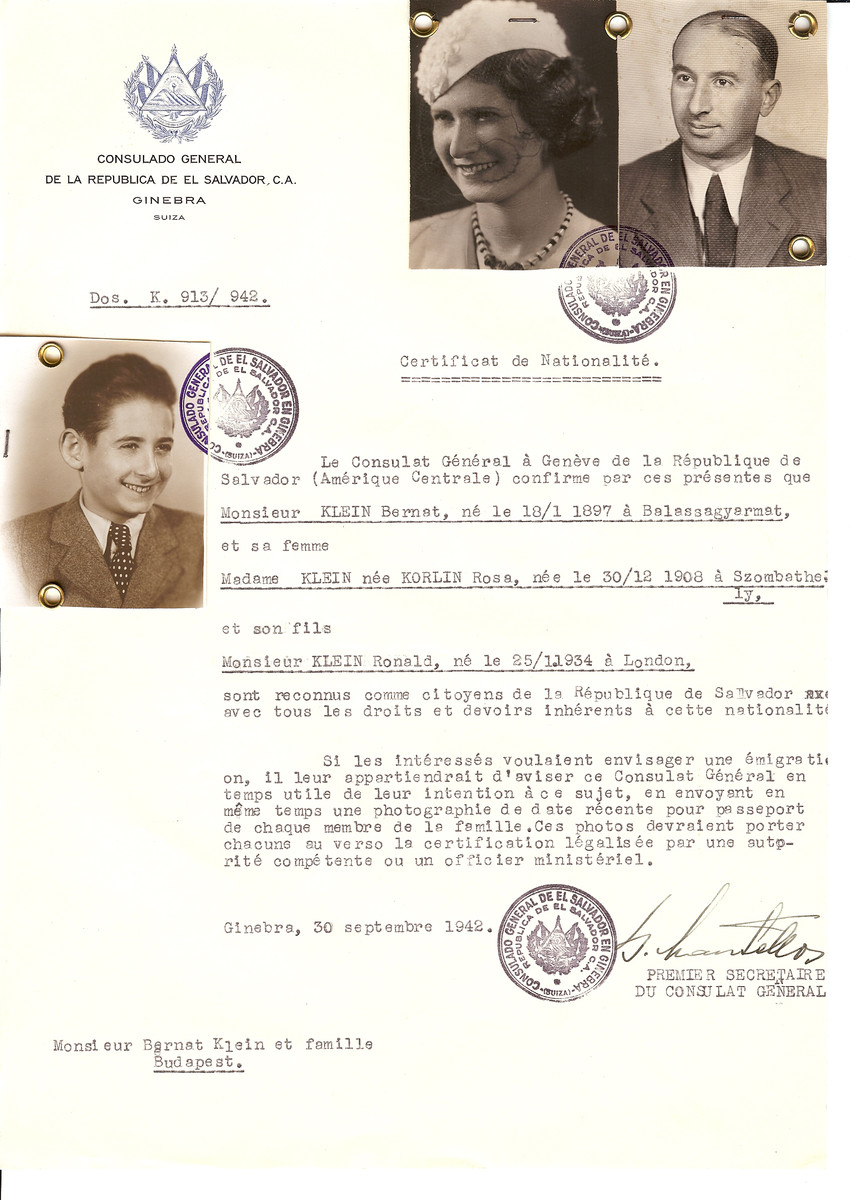 Unauthorized Salvadoran citizenship certificate issued to Bernat Klein (b. January 18, 1897 in Balassagyarmat), his wife Rosa (nee Korlin) Klein (b. December 30, 1908 in Szombathely) and their son Ronald (b. January 25, 1934 in London) by George Mandel-Mantello, First Secretary of the Salvadoran Consulate in Switzerland and sent to their residence in Budapest.  Bernat and Ronald were on the Kasztner Transport and were deported to Bergen-Belsen.  From there they were sent to Switzerland where they arrived on July 12, 1944.