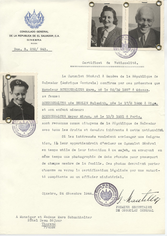 Unauthorized Salvadoran citizenship certificate issued to Marc Schuchhalter (b. October 28, 1887 in Odessa), his wife Sulamith (nee Berlin) Schuchhalter (b. August 17, 1900 in Riga), and their son Mayer Miron (b. March 13, 1931 in Paris) by George Mandel-Mantello, First Secretary of the Salvadoran Consulate in Switzerland and sent to their residence in Thorenc.   Marc and Sulamith Schuchhalter were deported to Auschwitz on Convoy #61 on October 28, 1943.   Mayer Miron became Myron Morris. He  avoided capture and hid until after the war when he was adopted by Prof Jerry  Morris
