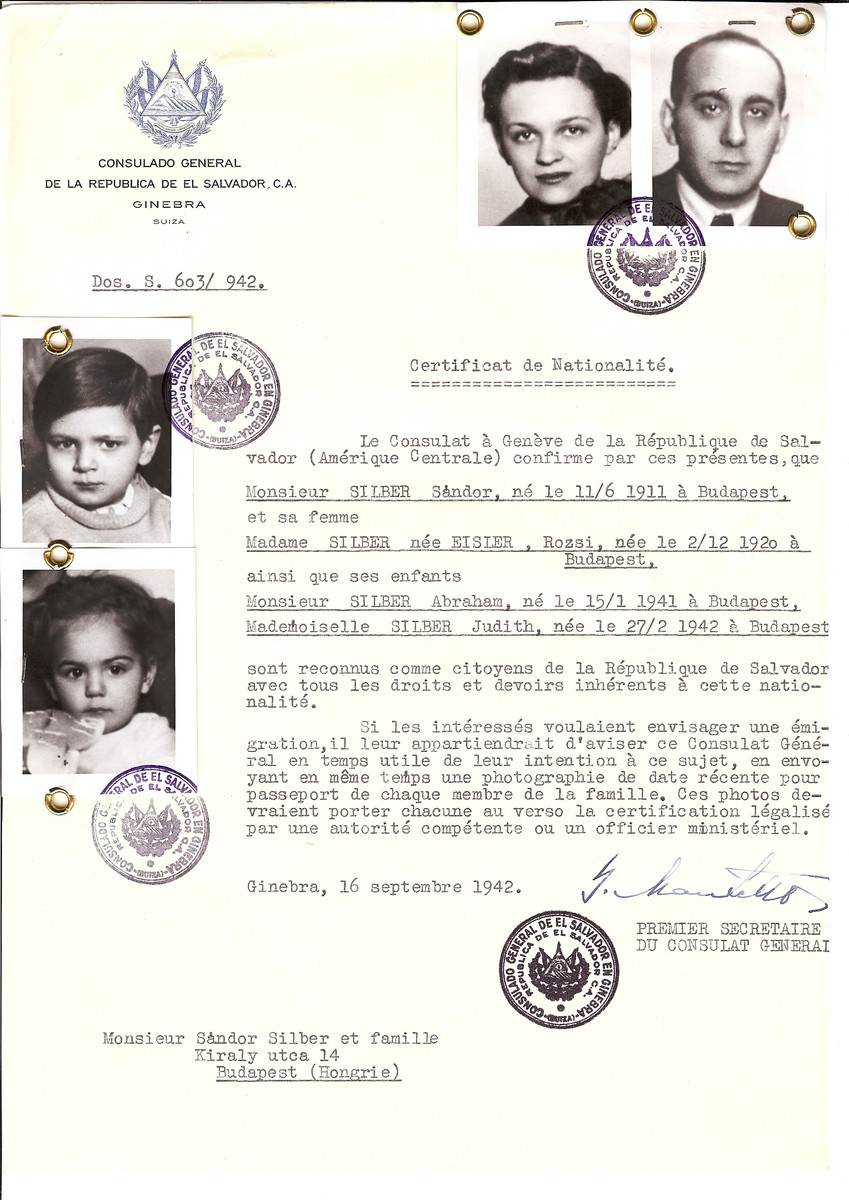 Unauthorized Salvadoran citizenship certificate issued to Sandor Silber (b. June 11, 1911 in Budapest), his wife Rozsi (nee Eisler) Silber (b. December 2, 1920 in Budapest) and their young family member Abraham (b. January 15, 1941) and Judith (b. February 27, 1942) by George Mandel-Mantello, First Secretary of the Salvadoran Consulate in Geneva, and sent to them in Budapest.  Sandor Silber was killed by the Gestapo in Budapest.   Abraham, who was the child of Sandor's brother or cousin, also perished.   Rozsi Silber survived the war.