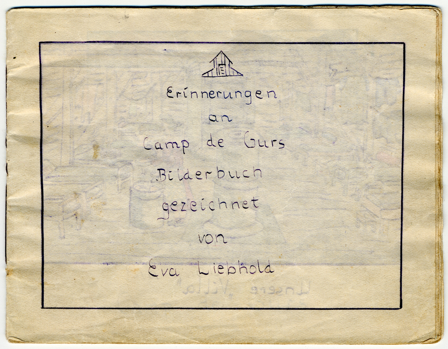 Memoirs of Camp de Gurs.  Pictures drawn by Eva Liebhold.