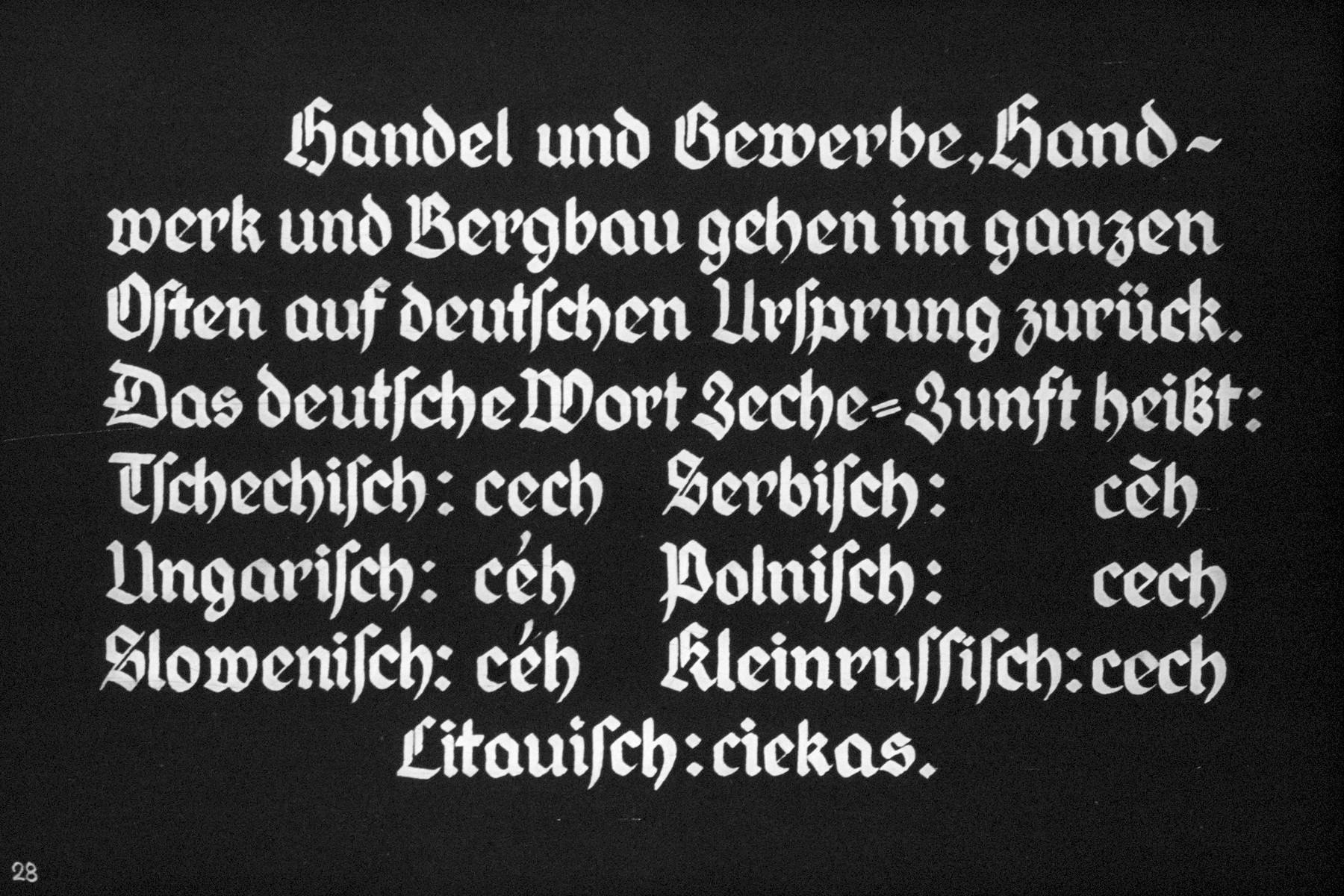 """28th Nazi propaganda slide of a Hitler Youth educational presentation entitled """"German Achievements in the East"""" (G 2)  Handel und Gewerbe, hand-werk und Bergbau gehen im ganzen Osten auf deutschen Ursprung zurück. Das deutsche Wort Zeche-Zunft heisst: Ishechisch: cech Serbisch: ceh Ungarisch:ceh Ponisch: cech Slowenisch: ceh Kleinrussisch:cech Litauisch: ciekas. // Trade and commerce, hand-work and mining go back to the entire East German origin. The German word for mine guild is: Ishechisch: cech Serbian: ceh Hungarian: ceh Ponisch: cech Slovenian: ceh Little Russian: cech Lithuanian: ciekas."""