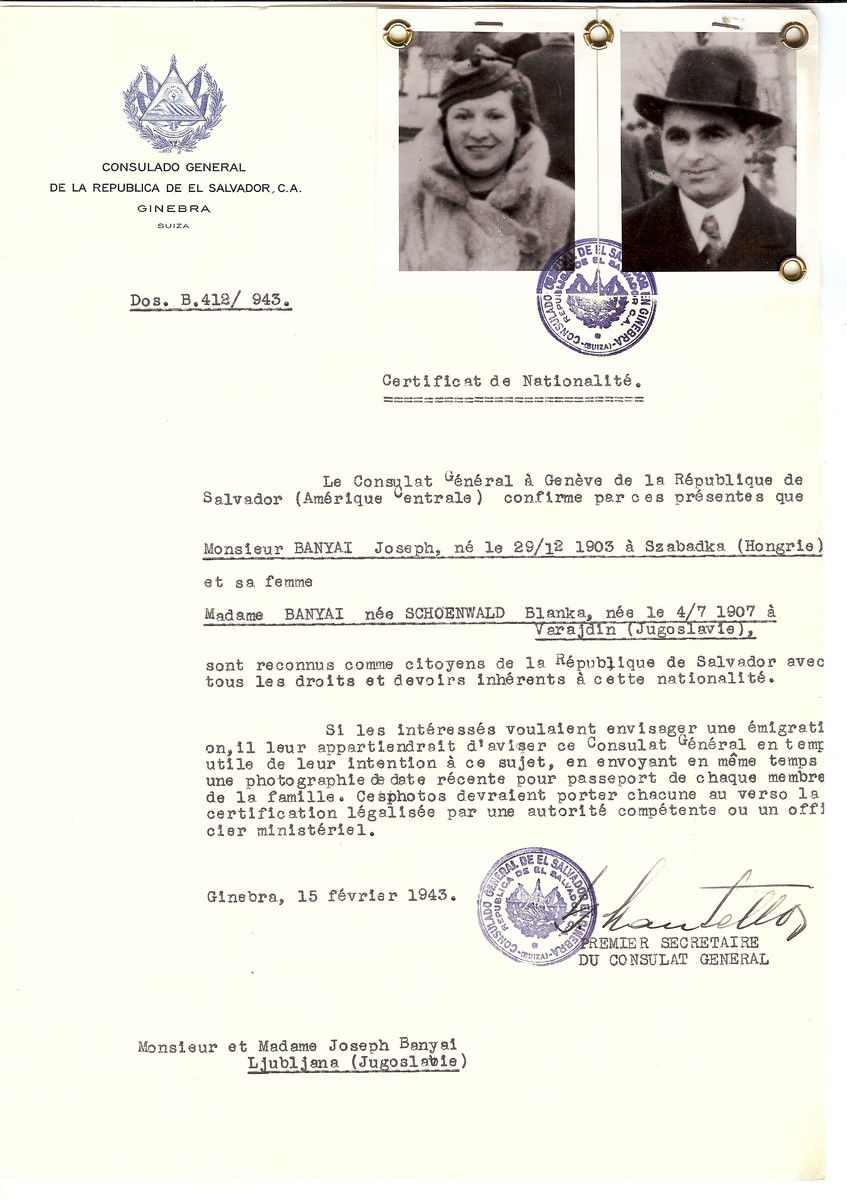 Unauthorized Salvadoran citizenship certificate issued to Joseph Banyai (b. December 12 1903, Szabadka Yugoslavia) and his wife, Blanka (Schoenwald) Banyai (b. July 4 1907, Varajdin, Yugoslavia) by George Mandel-Mantello, First Secretary of the Salvadoran Consulate in Switzerland. The document was mailed to their residence in Ljubljana, Yugoslavia.  The Banyai family all perished.  The certificate was requested by Miska Banyai who was living in Switzerland.
