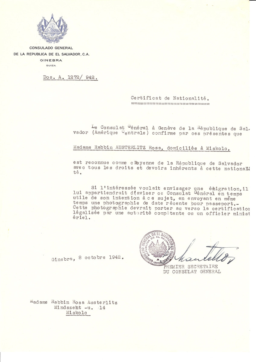 Unauthorized Salvadoran citizenship certificate issued to Rebbetzin Rosa Austerlitz by George Mandel-Mantello, First Secretary of the Salvadoran Consulate in Switzerland and sent to her residence in Miskolc.   Rosa was the wife of the Chief Rabbi of Miskolc, Rabbi Shmuel Austerlitz, who died in September 1939. Her father was Chief Rabbi Moshe Aryhe Roth, Chief Rabbi of Papa.  Rosa was not able to make use of the passport, and was killed in the Holocaust. Her oldest son, Gustav, made it onto the Kasztner transport and survived.