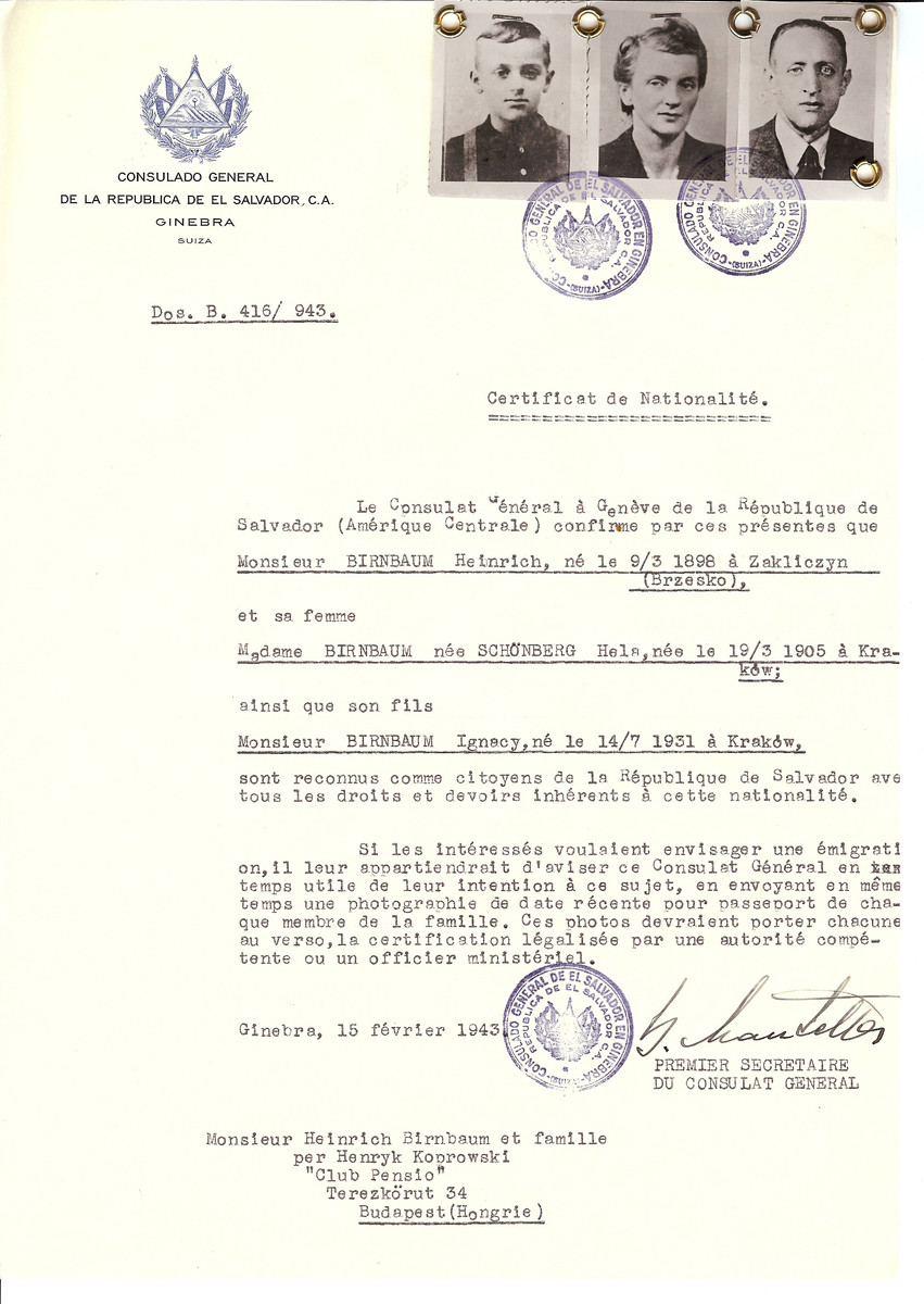 Unauthorized Salvadoran citizenship certificate issued to Heinrich Birnbaum (b. March 9, 1898 in Zakliczyn), his wife Hela (nee Schoenberg (b. March 19, 1905 in Krakow) and their son Ignacy (b. July 14, 1931) by George Mandel-Mantello, First Secretary of the Salvadoran Consulate in Switzerland and sent to their residence in Budapest.   Ignacy (later George) Birnbaum survived the Holocaust and is registered in the Museum's Survivor's Registry.  To best of his knowledge this certii ficate never arrived.
