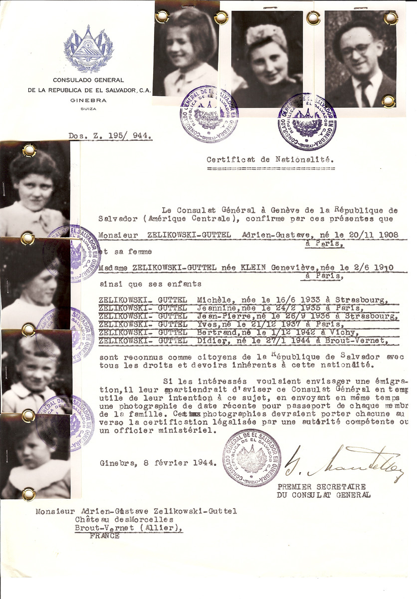 Unauthorized Salvadoran citizenship certificate issued to Adrien-Gustava Zelikowski-Guttel (b. November 20, 1908 in Paris), his wife Genevieve (nee Klein) Zelikowski-Guttel (b. June 2, 1910 in Paris) and their children Michele (b. June 16, 1933 in Strasbourg), Jeannine (b. February 24, 1935 in Paris), Jean-Pierre (b. September 26, 1936 in Strasbourg), Yves (b. December 21, 1937 in Paris), Betrand (b. December 1, 1942 in Vichy) and Didier (b. January 27, 1944 in Brout-Vernet) by George Mandel-Mantello, First Secretary of the Salvadoran Consulate in Switzerland and sent to their residence in Chateau des Morcelles [sic], Brout-Vernet.  M. Zelikowski was an educator in the strictly observant OSE children's home, Chateau des Morelles.  The entire family escaped to Switzerland.  Adrien, Genevieve, Bertrand and Didier arrived in Switzerland on July 5, 1944.  Jean and Yves arrived on April 14, 1944, and Michele and Jeannine arrived on April 28, 1944.