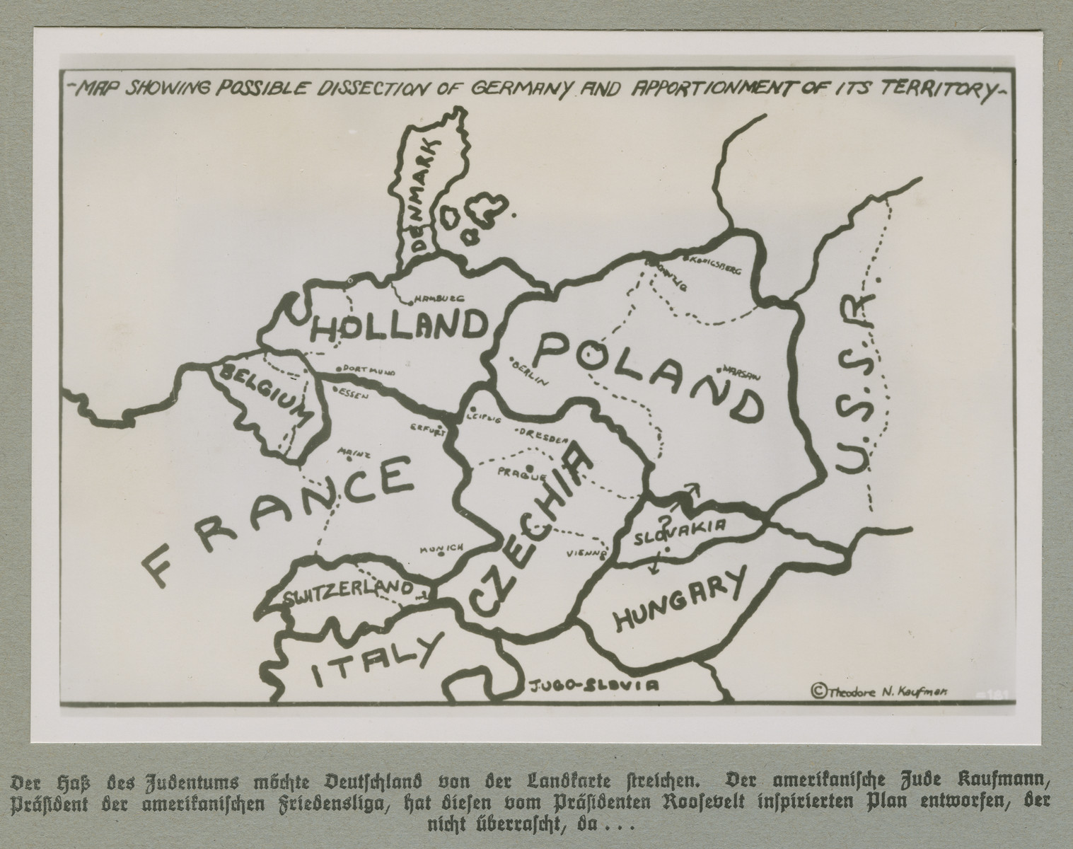 Map showing a plan to redistribute German territory.  Original caption reads: Jewish hatred wants to strike Germany from the map. The American Jew Kaufmann, president of the American Federation of Peace, drafted this plan inspired by President Roosevelt, which does not come as a surprise as...