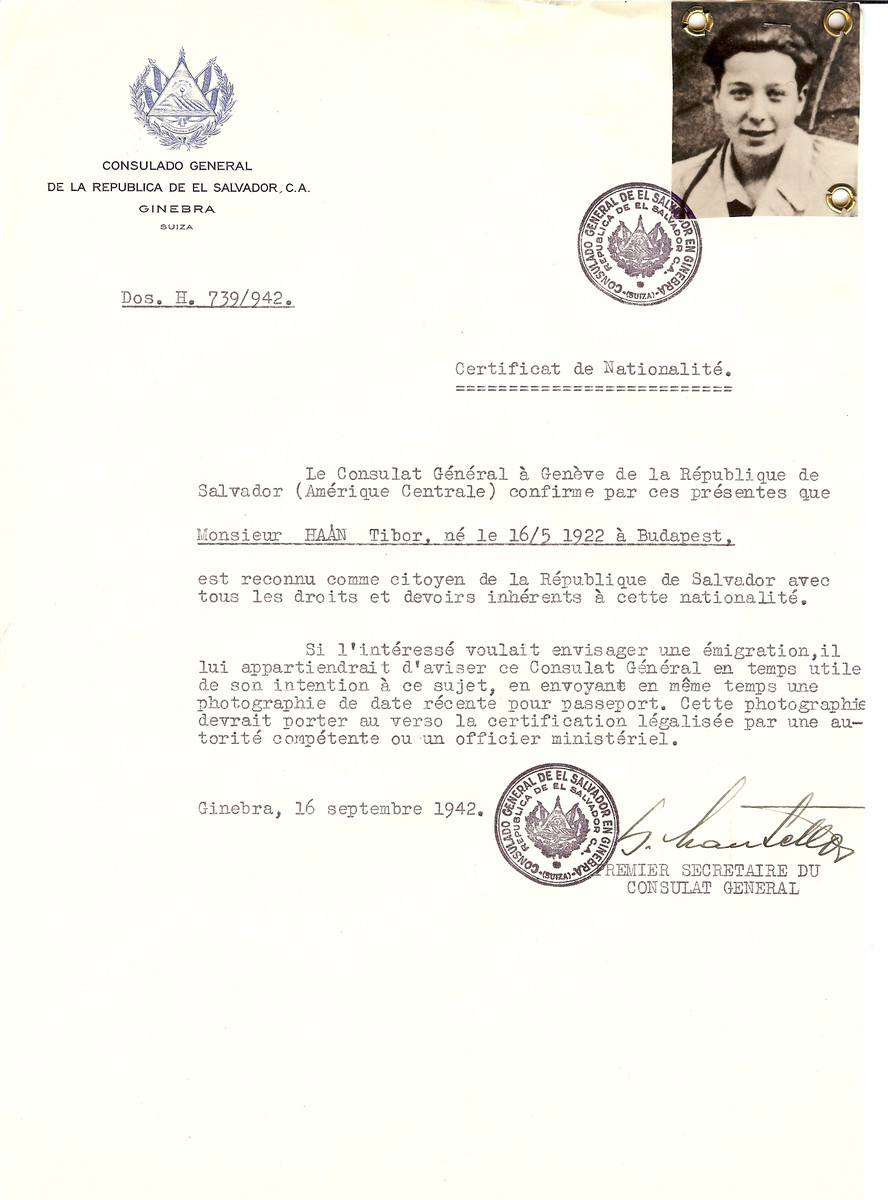 "Unauthorized Salvadoran citizenship certificate issued to Tibor Haan (b. May 16, 1922 in Budapest) by George Mandel-Mantello, First Secretary of the Salvadoran Consulate in Switzerland.  Tibor Haan is the younger brother of Andor/ Andrz Haan. Tibor did not survive. According to his brother André, he was ""killed by young Germans"". The visa was obtained with the help of his uncle Ferenc Tausky from Zurich. His mother, Olga Haan-Tausky, and his brother, Andrz Haan, survived."