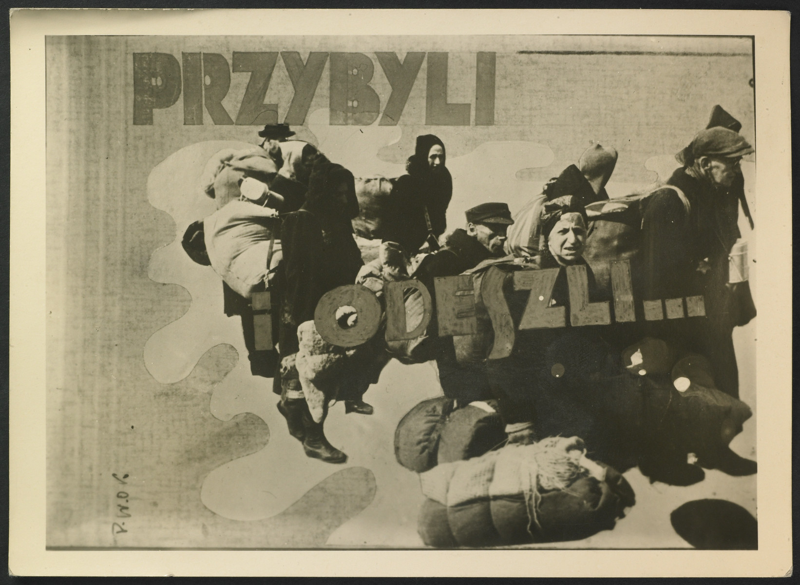 "Collage created by Arie Princ (now Ben Menachem) using documents from the Lodz ghetto and photographs by Mendel Grosman.   The sign reads: ""Przybyli i odeszli..."" (""They came and they went away"").  The collage was published during the war by the underground organisation PWOK, the Aid for Prisoners of Concentration Camps."