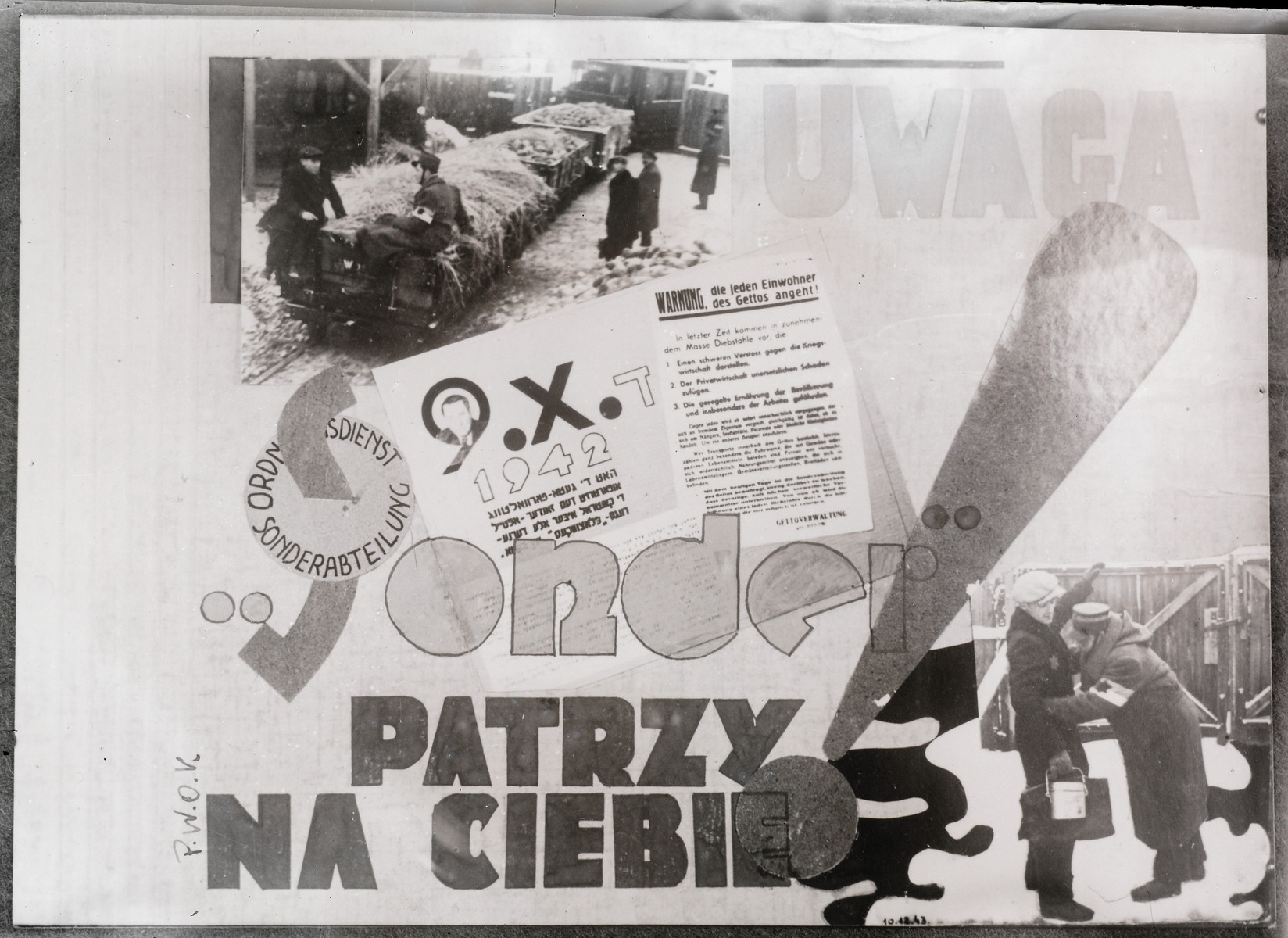 """Collage created by Arie Princ (now Ben Menachem) using documents from the Lodz ghetto and photographs by Mendel Grosman.   The sign reads: """"Uwaga Sonder patrzy na ciebie!"""" (""""Be careful Sonder watches you!"""").  The collage was published during the war by the underground organisation PWOK, the Aid for Prisoners of Concentration Camps."""