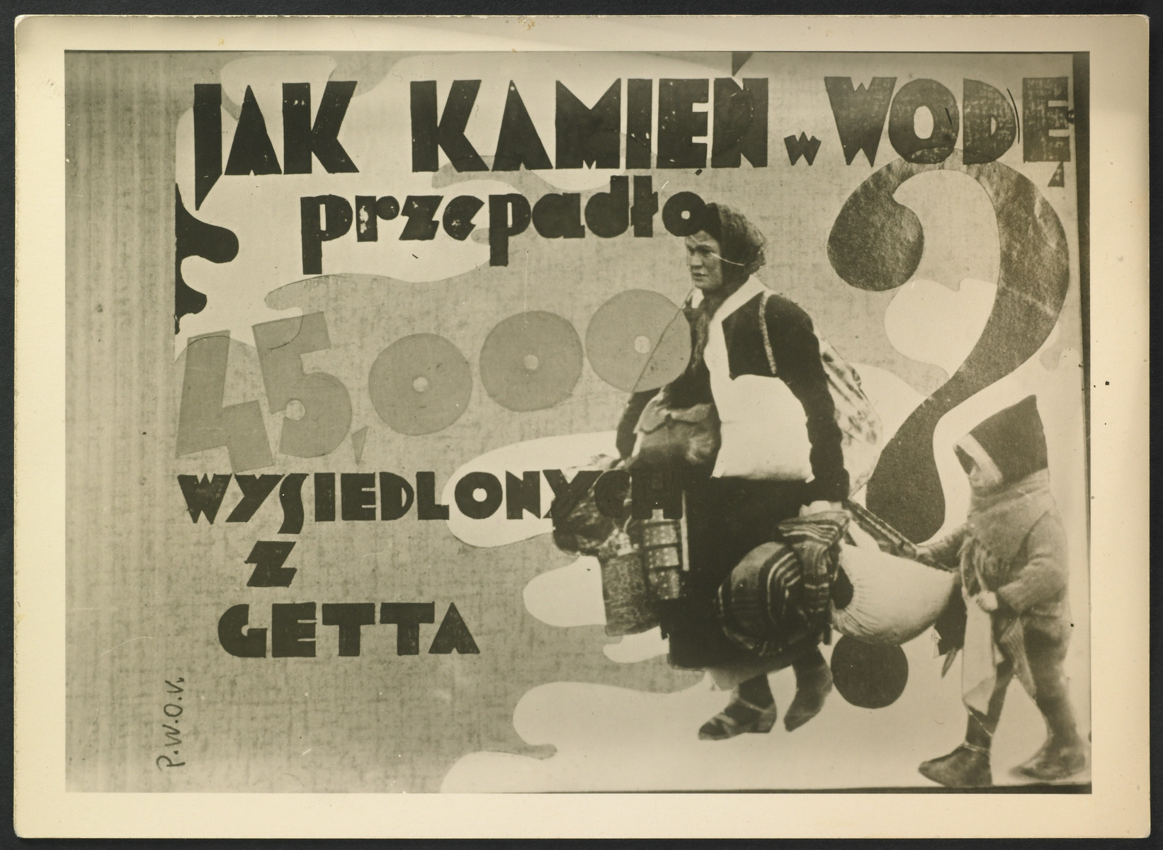 "Collage created by Arie Princ (now Ben Menachem) using documents from the Lodz ghetto and photographs by Mendel Grosman.   The sign reads: ""Jak kamien w wode przepadlo 45,000 wysiedlonych z Getta"" (""Like a stone in water they disappeared - 45,000 deported from the ghetto"").  The collage was published during the war by the underground organisation PWOK, the Aid for Prisoners of Concentration Camps."