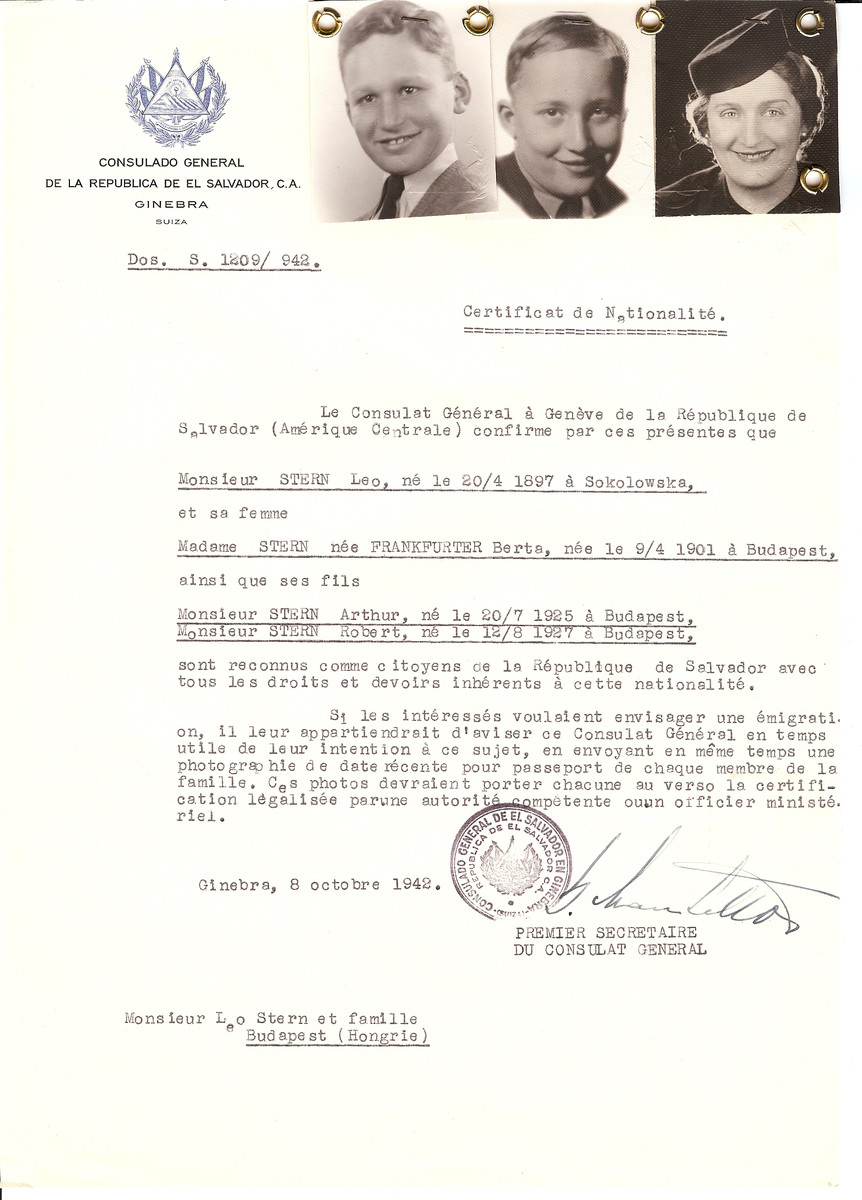 Unauthorized Salvadoran citizenship certificate issued to Leo Stern (b. April 20, 1897 in Sokolowska), his wife Berta (nee Frankfurter) Stern (b. April 9, 1904 in Budapest) and their sons Arthur (b. July 20, 1925) and Robert (b. August 12, 1927) by George Mandel-Mantello, First Secretary of the Salvadoran Consulate in Switzerland and sent to them in Budapest.  Leo, Berta, Arthur and Robert Stern were on the Kasztner Transport and arrived in Switzerland in December 1944.  Arthur Stern (d. 1912) was credited for inventing color TV and the transistor radio.