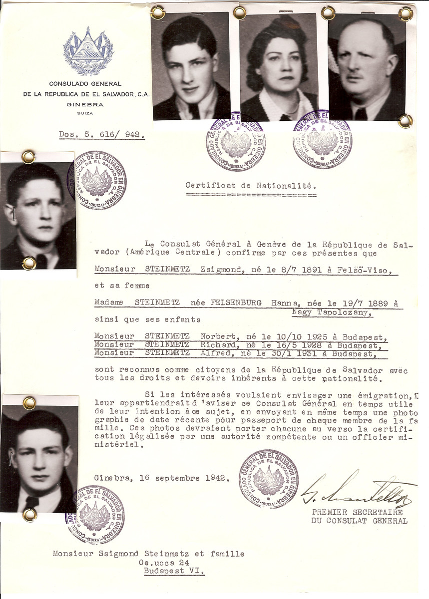 Unauthorized Salvadoran citizenship certificate issued to Zsigmond Steinmetz (b. July 8, 1891 in Felso-Viso), his wife Hanna (nee Felsenburg) Steinmetz (b. July 19, 1889 in Nagy Tapolczany) and their sons Norbert (b. October 10, 1925), Richard (b. May 16, 1928) and Alfred (b. January 30, 1931) by George Mandel-Mantello, First Secretary of the Salvadoran Consulate in Switzerland and sent to them in Budapest.  Richard, Alfred and Norbert Steinmetz are listed as Hungarian claimants.  Szigmond (Asher Zelig), Chana and their three children all survived as well and moved to New York. The three children escaped to Romania until after the war. The adults used their Salvadoran papers in Budapest to stay out of the ghetto for as long as foreigners were exempt. Szigmond passed away in 1976 and Chana passed away in 1958.