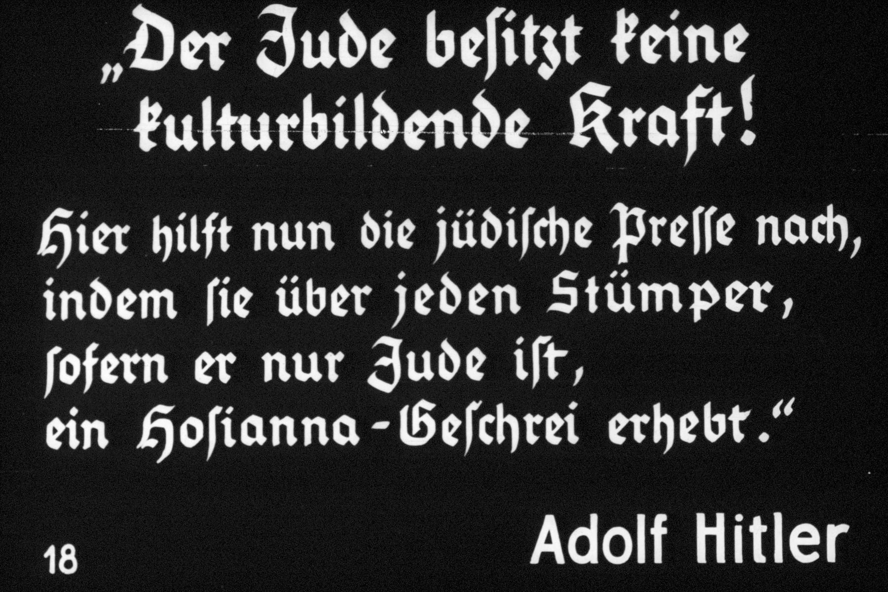 """18th Nazi propaganda slide of a Hitler Youth educational presentation entitled """"Germany Overcomes Jewry.""""  """"Der Jude besitzt keine kulturbildende Kraft!"""" Hier hilft nun die jüdische Presse nach, indem sie über jeden Stümper, sofern er nur Jude  ist ein Holianna-Geschrei erhebt."""" Adolf Hitler // """"The Jew has no culture-building power!"""" Here's help for the Jewish press; it shouts Hossana for every amateur bungler.""""  Adolf Hitler"""