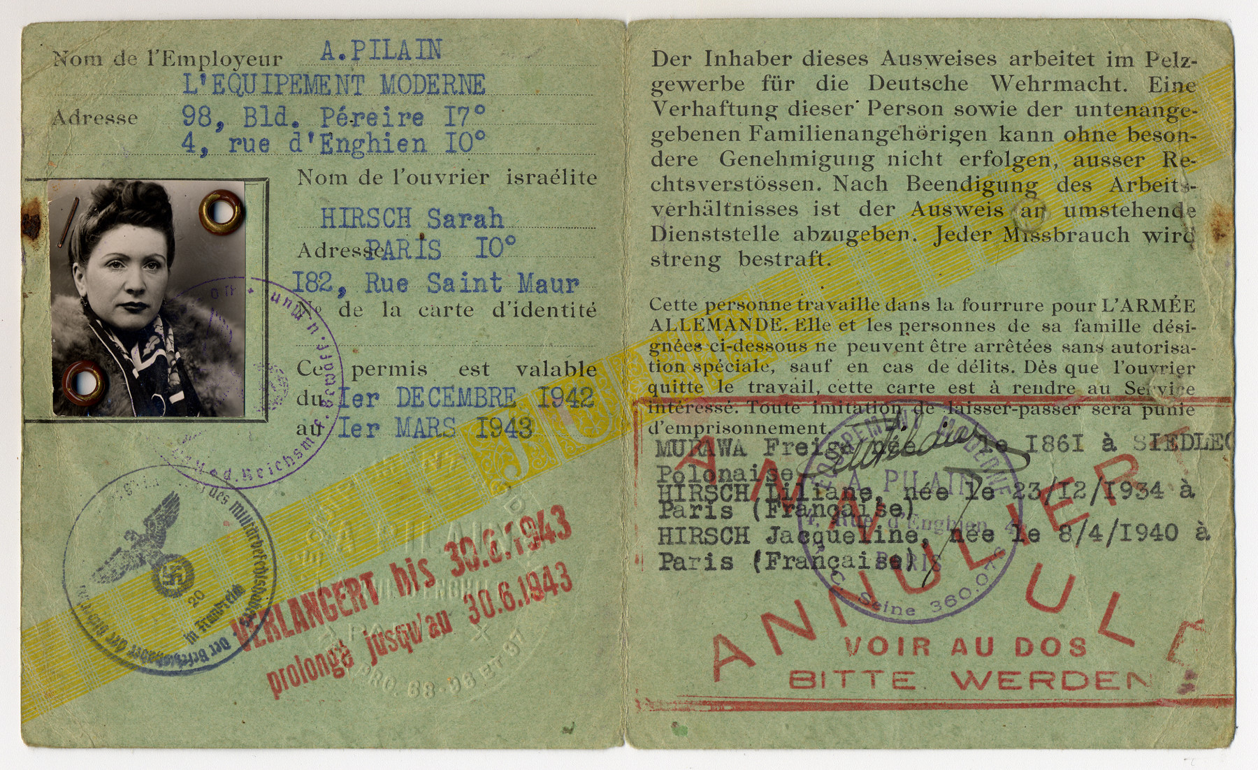 "Identification card and laisser-passer paper belonging to Nety Hirsch which allowed her to continue living and working in Paris because it benefited the Nazis.    The papers, which were initially valid between December 1942 and March 1943, were extended until until March 31, 1944 at which point the Hirsch family went into hiding.    The text of the Laisser-Passer reads:  ""Der inhaber dieses Ausweises arbeited im Pelzgewerbe fuer die Deutsche Wehrmacht.  Eine Verhaftung dieser Person sowie der untenangegebenen Familienangehoerigen kann ohne besondere Genehmigung nicht erfolgen, ausser Rechstverstoessen.  Nach Beendigung des Arbeitsverhaeltnisses ist der Ausweis an umstehende Dienststelle abzugeben.  Jeder Missbrauch wird steng bestraft.""  Translated:  ""The owner of this identification card works in the fur industry for the German army.  An arrest of this person or the below-specified family members cannot proceed without special approval, outside of a right violation.   After the end of the working relationship, the identification must be handed over to the surrounding agency.  Each abuse will be harshly punished."""