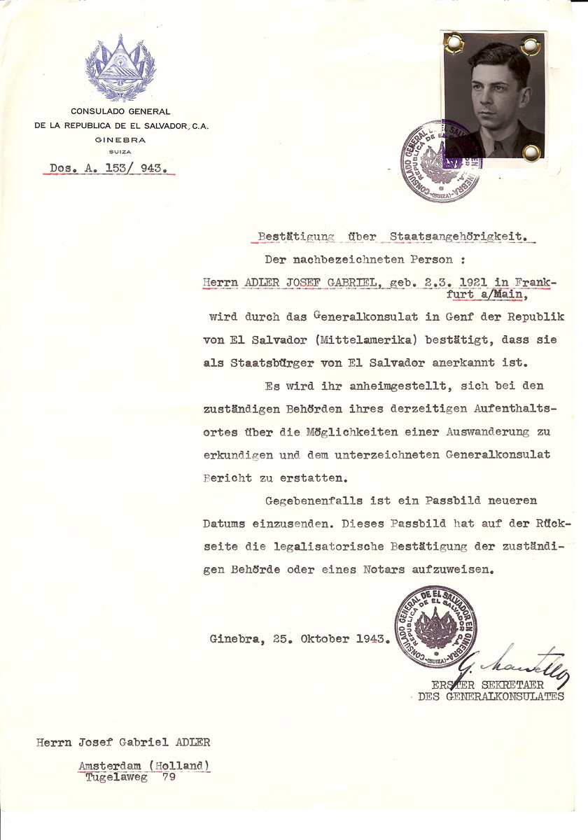 Unauthorized Salvadoran citizenship certificate issued to Joseph Gabriel Adler (b. March 2, 1921 in Frankfurt) by George Mandel-Mantello, First Secretary of the Salvadoran Consulate in Switzerland and sent to his residence in Amsterdam.  Joseph Adler was sent as a Salvadoran to Bergen-Belsen on February 16, 1944.  He perished there one year later on February 18, 1945.
