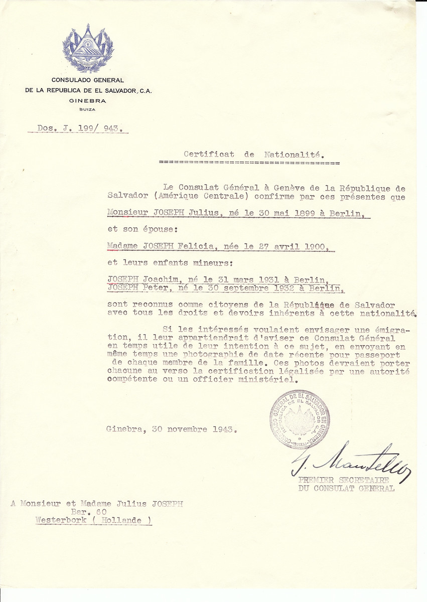 Unauthorized Salvadoran citizenship certificate issued to Julius Joseph (b. May 30, 1899 in Berlin), his wife Felicia Joseph (b. April 27, 1900) and sons Joachim (b. March 31, 1931) and Peter (b. September 30, 1932) by George Mandel-Mantello, First Secretary of the Salvadoran Consulate in Switzerland and sent to them in Westerbork.  The Joseph family was sent to Bergen-Belsen as Salvadoran citizens.  They were then released in January 1945 as part of a prisoner swap of approximately 150 foreign nationals.  They were sent to Switzerland and then to the Jeanne D'Arc camp in Phillippeville, Algeria where they survived the last months of the war.