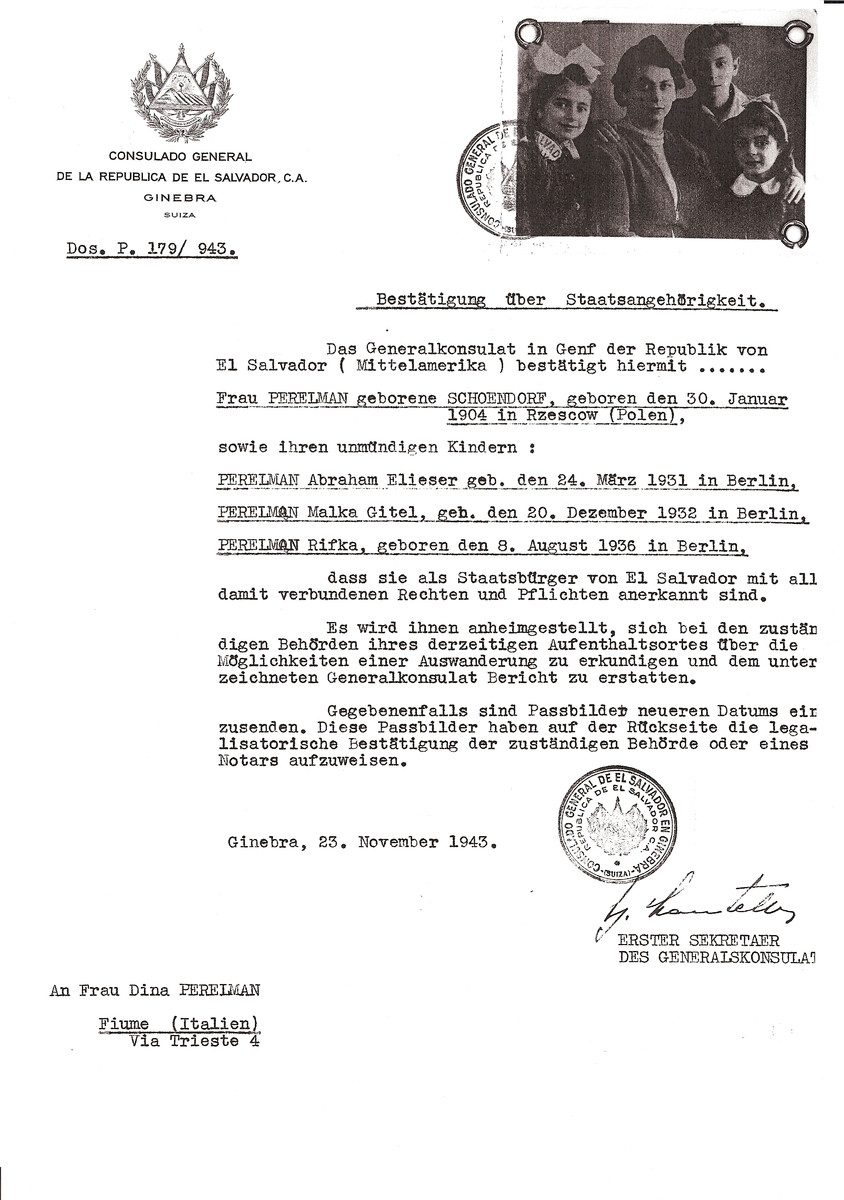 Unauthorized Salvadoran citizenship certificate issued to Mrs. (nee Schoendorf) Perelman (b. January 30, 1904 in Rzeszow) and her children Abraham Eliezer (b. March 24, 1931), Malka Gitel (b. December 20, 1932) and Rifka (b. August 8, 1936) by George Mandel-Mantello, First Secretary of the Salvadoran Consulate in Switzerland and sent to them in Fiume, Italy.  Rivka escaped to Switzerland on March 22, 1944