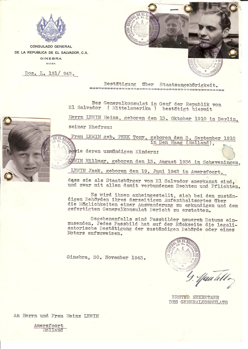 "Unauthorized Salvadoran citizenship certificate issued to Heinz Lewin (b. October 13, 1910 in Berlin), his wife Tony (nee Peek) Lewin (b. September 3, 1910 in The Hague) and children Hillmar (b. August 13, 1936) and Jack (b. June 19, 1943) by George Mandel-Mantello, First Secretary of the Salvadoran Consulate in Switzerland and sent to their residence in Amersfoort.  The Lewin family survived the Holocaust.  His brother wrote to Mantello after the war, ""...among the rescued ones is also my eldest brother Heinz Lewin (artistic name Jack Louis).  Dear Mr. Mantello, as I have told you already about three weeks ago, my eldest brother reached at the time Bergen-Belsen coming from the concentration camp Monowitz from where he was released thanks to the Salvadoran documents issued by you. At the end of April of this year he was set free from there by the 2nd English Army.  My brother is now again with his family in Amersfoort and plays with his big orchestra for the Canadian Headquarters in Utrecht.""  [quoted in Jeno Levai]"