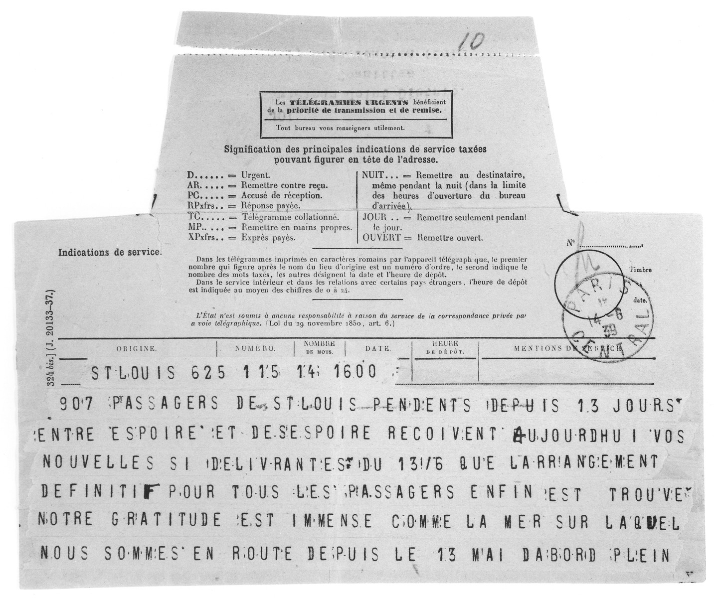 "Telegram sent by the passengers of the MS St. Louis to JDC European Director Morris Troper expressing their gratitude for his having found them places of refuge.  The text of the French telegram reads, ""907 St. Louis passengers who have been hanging between hope and despair for the past 13 days, today received your news, delivered on 6/13 that definitive arrangements have been made for all the passengers.  Our gratitude is as immense as the sea that we have been sailing on since May 13."""