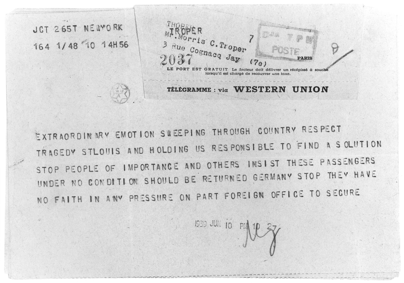 Telegram from JDC headquarters in New York to JDC European Director Morris Troper in Paris, informing him that emotions are running high in the U.S. about the fate of the MS St. Louis passengers; that people of influence insist that these refugees not be returned to Germany; and that the JDC is being held responsible for finding a solution to the crisis.
