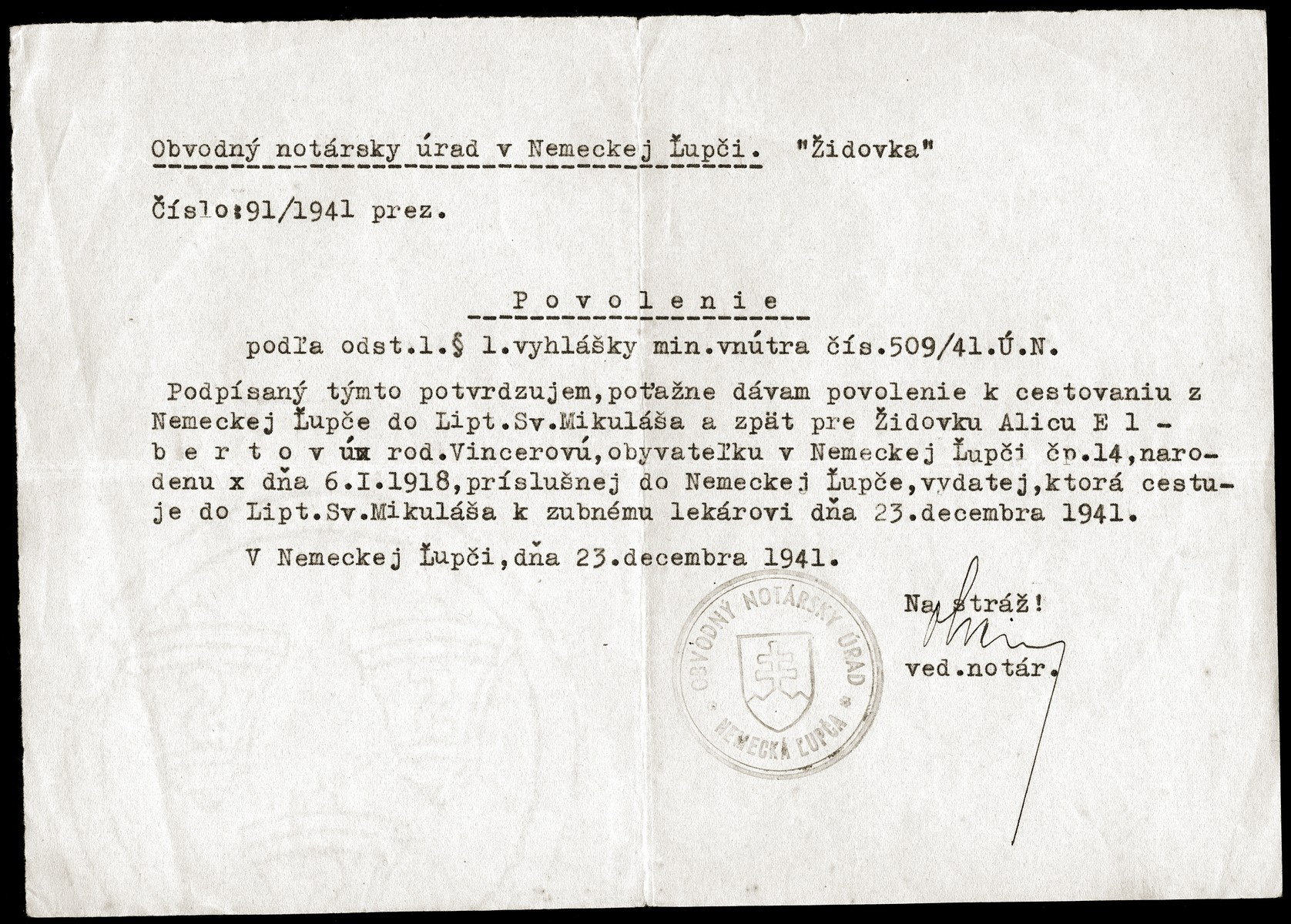 A permit given to the Slovak Jew, Alice Elbert, allowing her to travel to a dentist in a nearby town.    As a Jew, she could not leave her home without permission from local authorities.