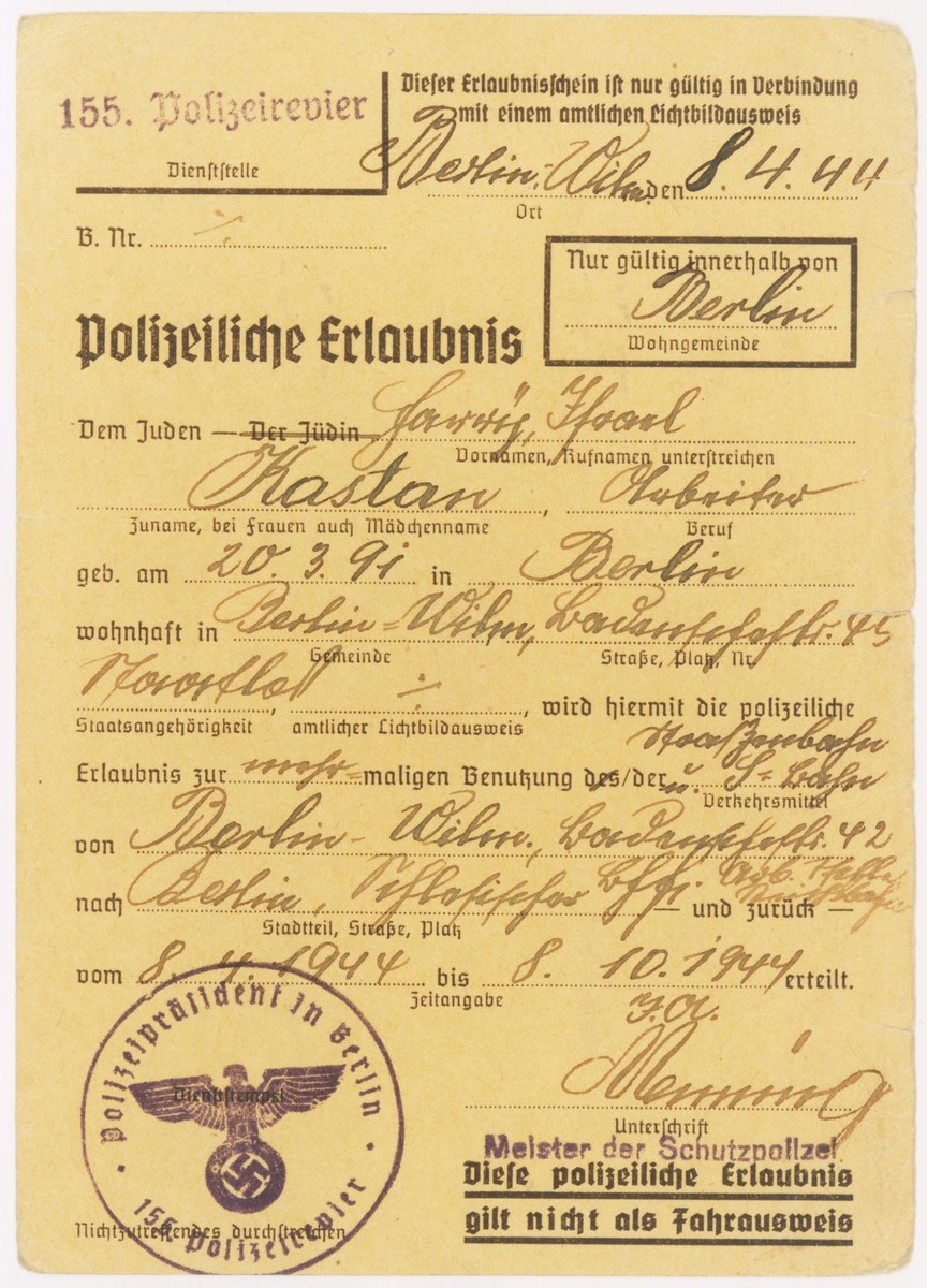 Police permit issued by the police president of Berlin on April 8, 1944 allowing a Jewish man, Harry Israel Kastan (b. March 20, 1891), to travel between two sections of Berlin from April 8-10, 1944.