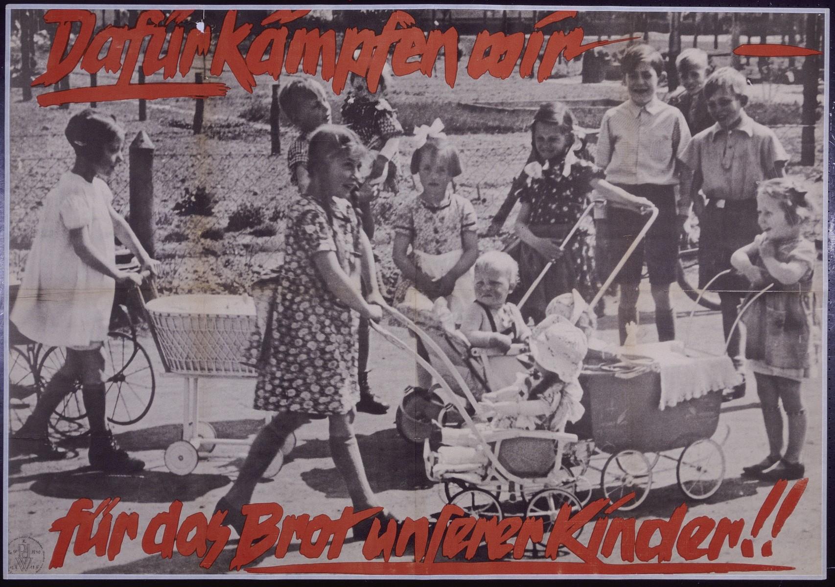 "Nazi propaganda poster entitled, ""Dafur kampfen wir - fur das Brot unsrer Kinder!!"", issued by the ""Parole der Woche,"" a wall newspaper (Wandzeitung) published by the National Socialist Party propaganda office in Munich."