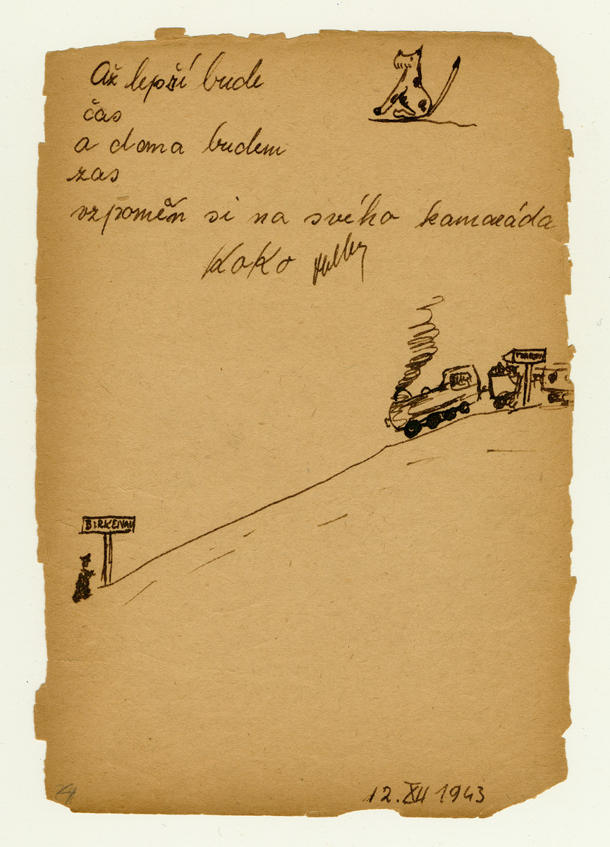 "Page from a children's memory book written in Terezin with a picture of a train headed from Terezin to Birkenau where a policeman is waiting to greet it.  The book was presented as a gift to Misa Grunbaum.  The text reads :""Until the time improves, and I will be home once again, remember me,  your friend Koko (Heller)"".  Koko was deported to Auschwitz in October 1944 and murdered at the age of 13."