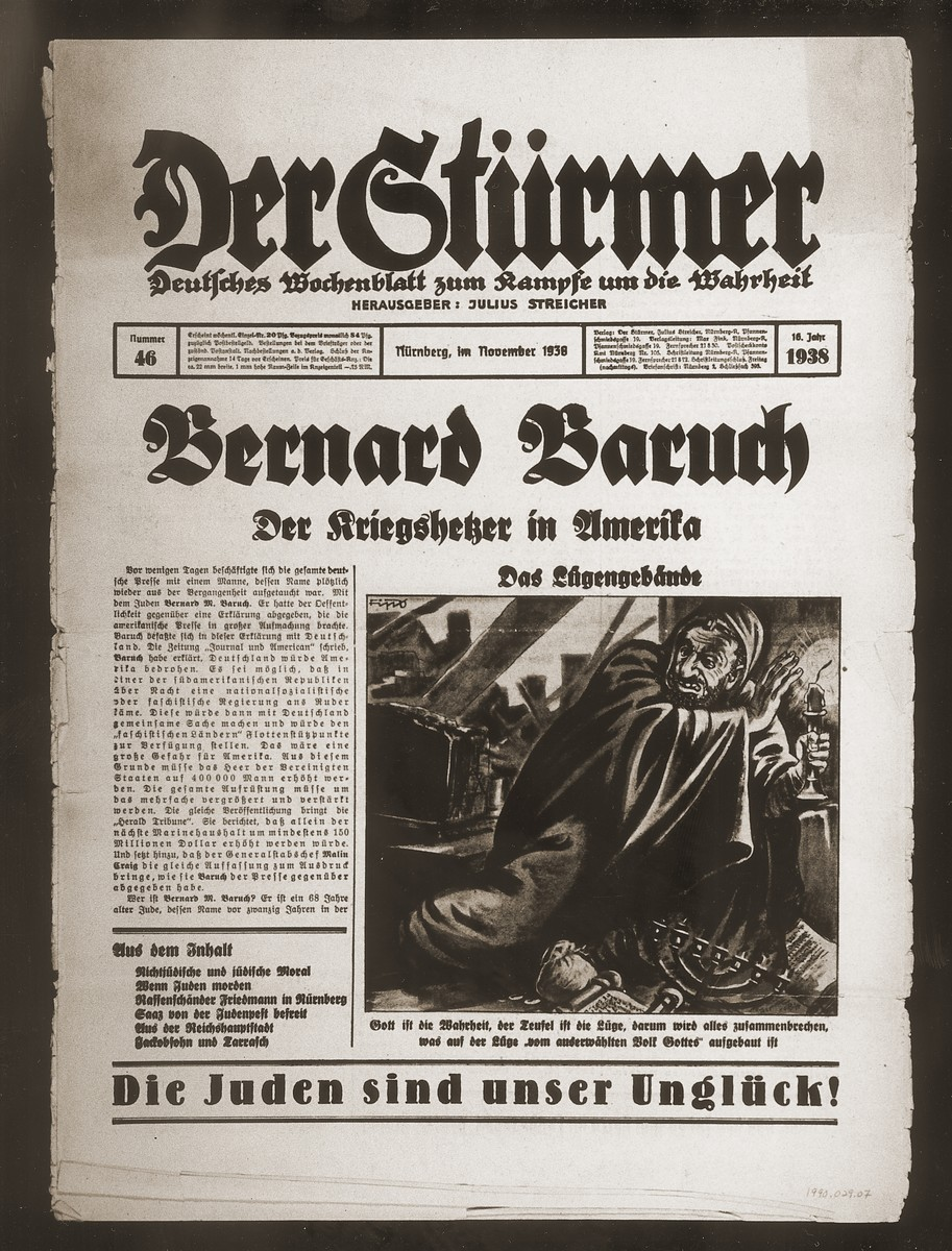 "Front page of the Nazi publication, Der Stuermer, with an anti-Semitic caricature depicting the Jew as the Devil fleeing a house that has collapsed.  The caption reads, ""The House of Lies/God is the truth, the Devil is the lie, therefore, whatever is built on the lies of the 'chosen people' will collapse.""  The headline reads, ""Bernard Baruch/The War Instigator in America.""  In the lead article, Der Stuermer reports that Bernard Baruch is calling for increased American military spending in the face of the German threat."