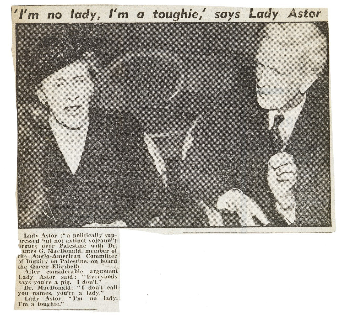 Newspaper article featuring a photograph of James G. McDonald in conversation with Lady Nancy Astor on board the SS Queen Elizabeth.  Lady Astor expresses her views on Palestine with McDonald, who is serving on the Anglo-American Committee of Inquiry on Palestine.