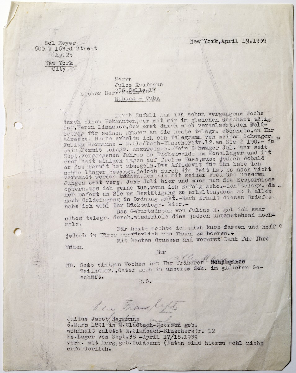 Letter from Sol Mayer in New York to Jules Kaufmann in Havana concerning the emigration of the Hermanns family from Germany.  Julius Hermanns, Sol Mayer's brother-in-law, was interned in Buchenwald and released only a few days before this letter was written.