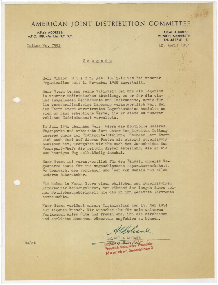 A letter written by the deputy director of the Joint Distribution Committee in Munich certifying that Viktor Stern has been employed by the JDC since Nomember 1948.  He first served in the medical department and then in the transportation division, where he was a highly dependable employee.  Stern is slated to leave his post on May 15, 1954.