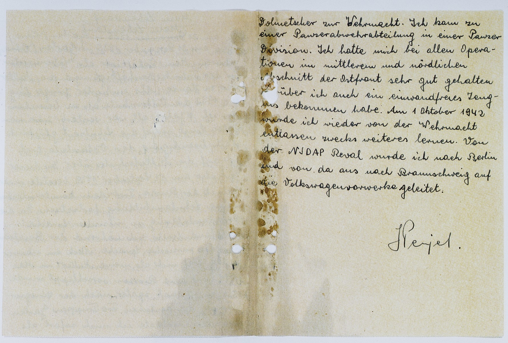 """Page 2 of a falsified personal history submitted by Josef Perjell (Solly Perel) while he was in a Hitler Youth training facility in Braunschweig.  He writes,""""I was born on December 21, 1925 in Garten / Wilma.  My father was employed as a weaver/tailor in the factory, and my mother stayed at home.  In 1939, while I was still a child, I began attending elementary school.  When I was 11 years old, my father died.  After that, the school year passed happily.  After I had completed elementary school, I went on to the middle school.  During this time, on September 17, 1939, the Russians occupied our area.  Nevertheless I was able to continue my education.  The courses were taught in Russian, so during the time of occupation I learned the Russian language.  After a difficult battle, I learned that my mother had been taken by the Russians in May of 1941.  A month later, after war was declared and German troops occupied Garten I registered right away as [indecipherable] in the German army.  I was assigned to a defense battalion in the tank division.  I performed very well in all operations in the middle and northern areas of the Eastern front; for this I received a certificate.  On October 1, 1942, I was released from the army until further notice.  From the NSDAP (Nazi Party) Reval I went to Berlin and then from there to Braunschweig to work in the Volkswagen factory."""""""
