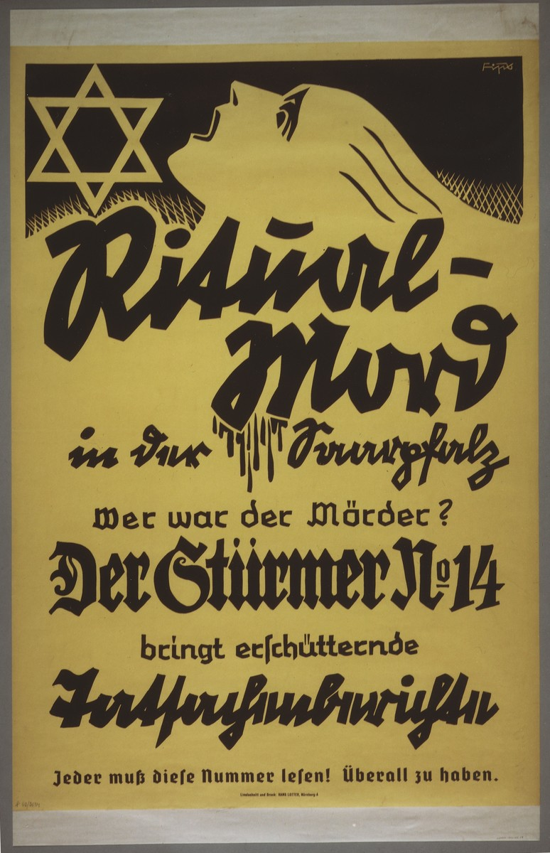 Poster advertising the publication of an issue of the anti-Semitic newspaper, Der Stuermer, containing a report on a purported case of ritual murder.  The text of the poster reads:  Ritual Murder is the Saarpfalz: Who was the Murderer? Der Stuermer Number 14 presents the shocking documentation. Everyone must read this issue!  Available everywhere.