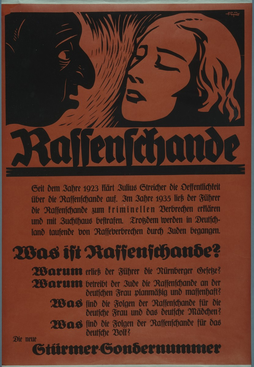 "Nazi propaganda poster advertising a special issue of ""Der Stuermer"" on ""Rassenschande"" [race pollution].   The poster warns of interracial relationships, justifying and explaining the Nuremberg laws. The text reads: ""Race Pollution. Since 1923, Julius Streicher has enlightened the public about race pollution.  In 1933, the Fuehrer declared race pollution a crime, punishable by imprisonment.  Nevertheless, thousands of race crimes continue to be committed in Germany by Jews.  What is Race Pollution?  Why did the Fuehrer proclaim the Nuremberg Laws?  Why do Jews, systematically and in massive numbers, commit racial crimes against the German woman?  What are the consequences of race pollution for the German maiden?  What are the consequences of race pollution for the German Volk?  The new Stuermer special issue."""