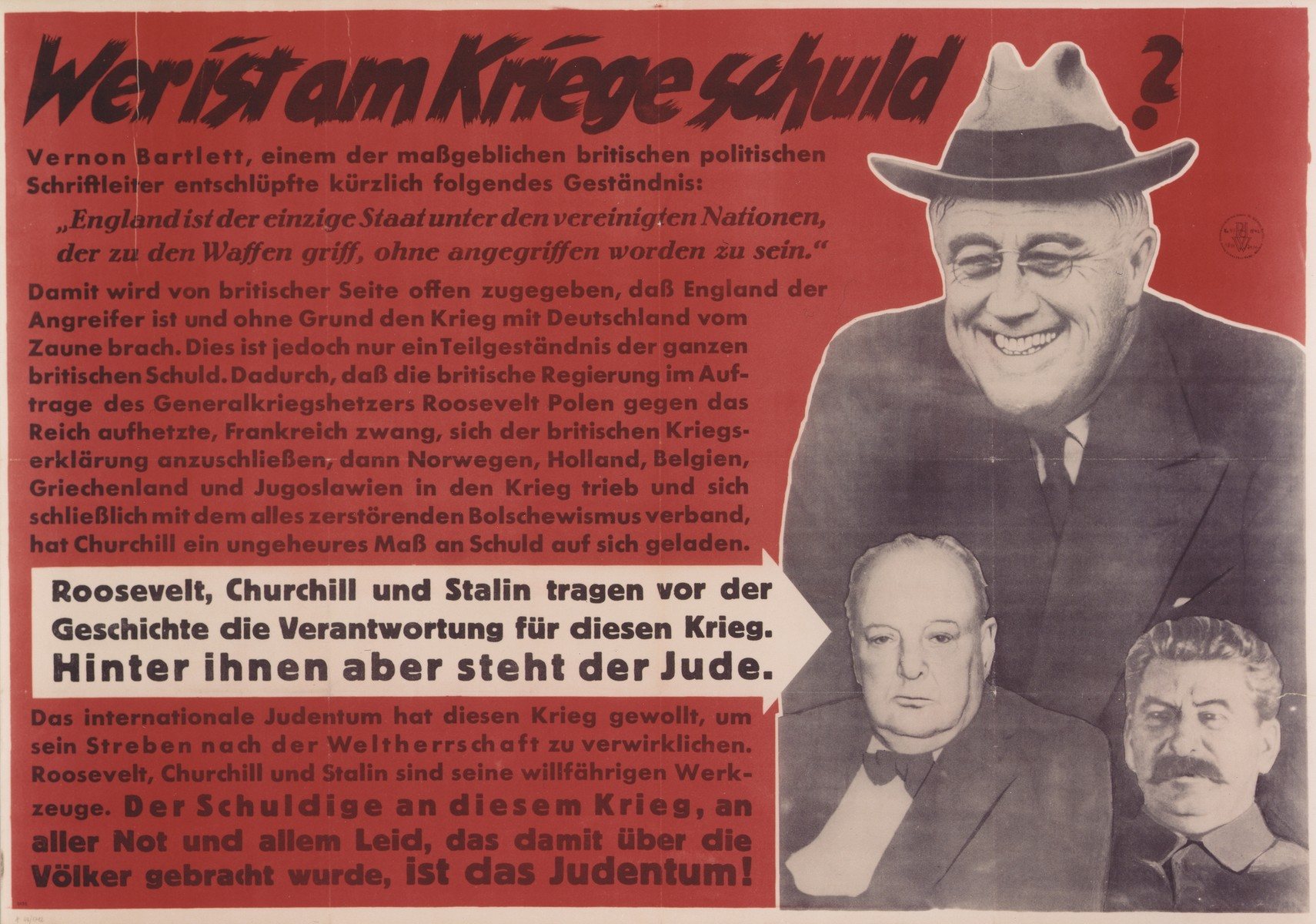 "Nazi propaganda poster picturing Franklin Delano Roosevelt, Winston Churchill, and Joseph Stalin, titled, ""Who is to blame for  war?""  The poster holds the three leaders guilty of beginning the war, but claims that behind them stand the Jews."