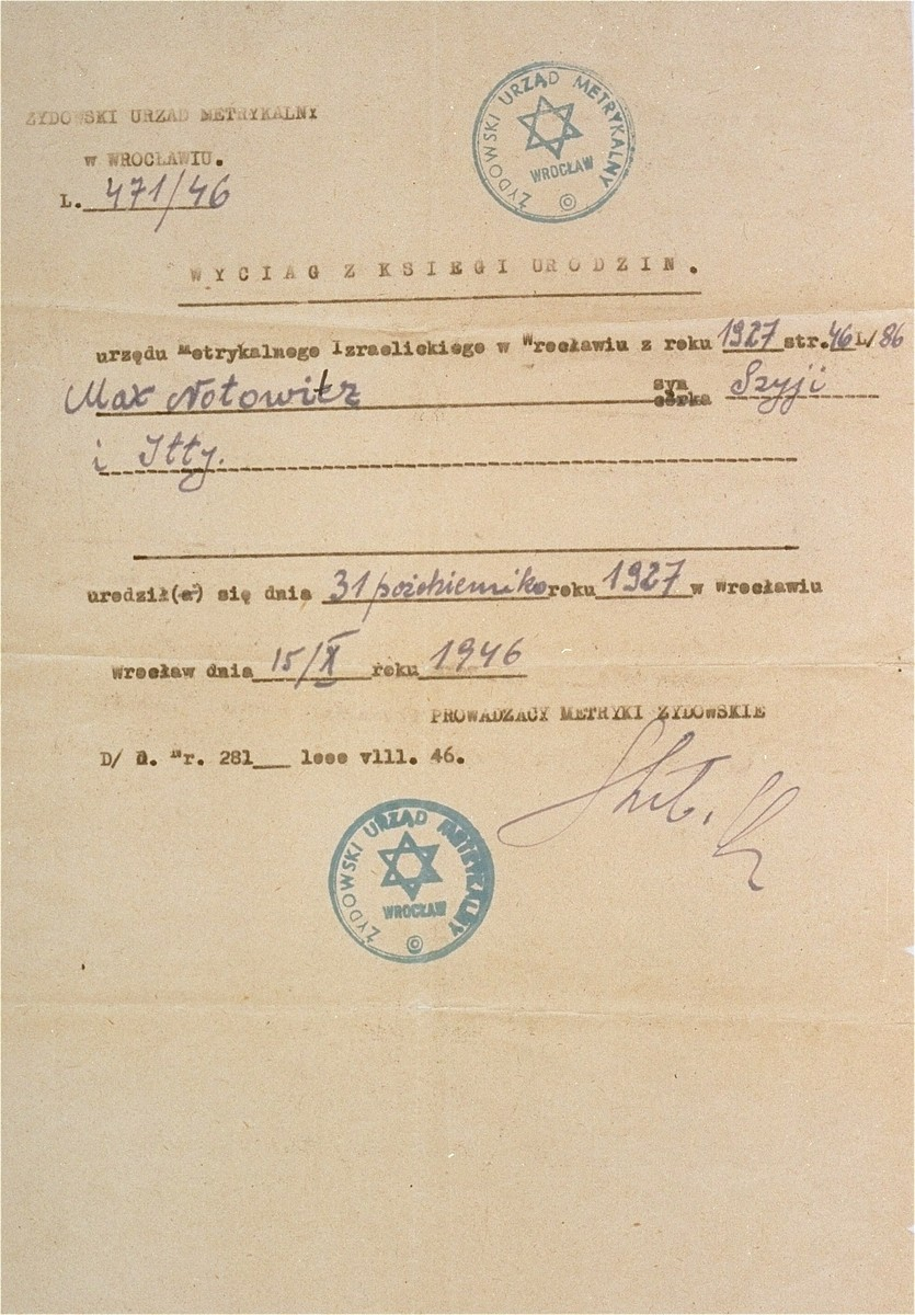 A false document certifying that Manius Notowicz was born in Breslau (Wroclaw).    Notowicz obtained this document to qualify for immigration to the U.S. under the German quota, which greatly improved his chances for obtaining a visa.  In actuality, he was born in Kolbuszowa, Poland.