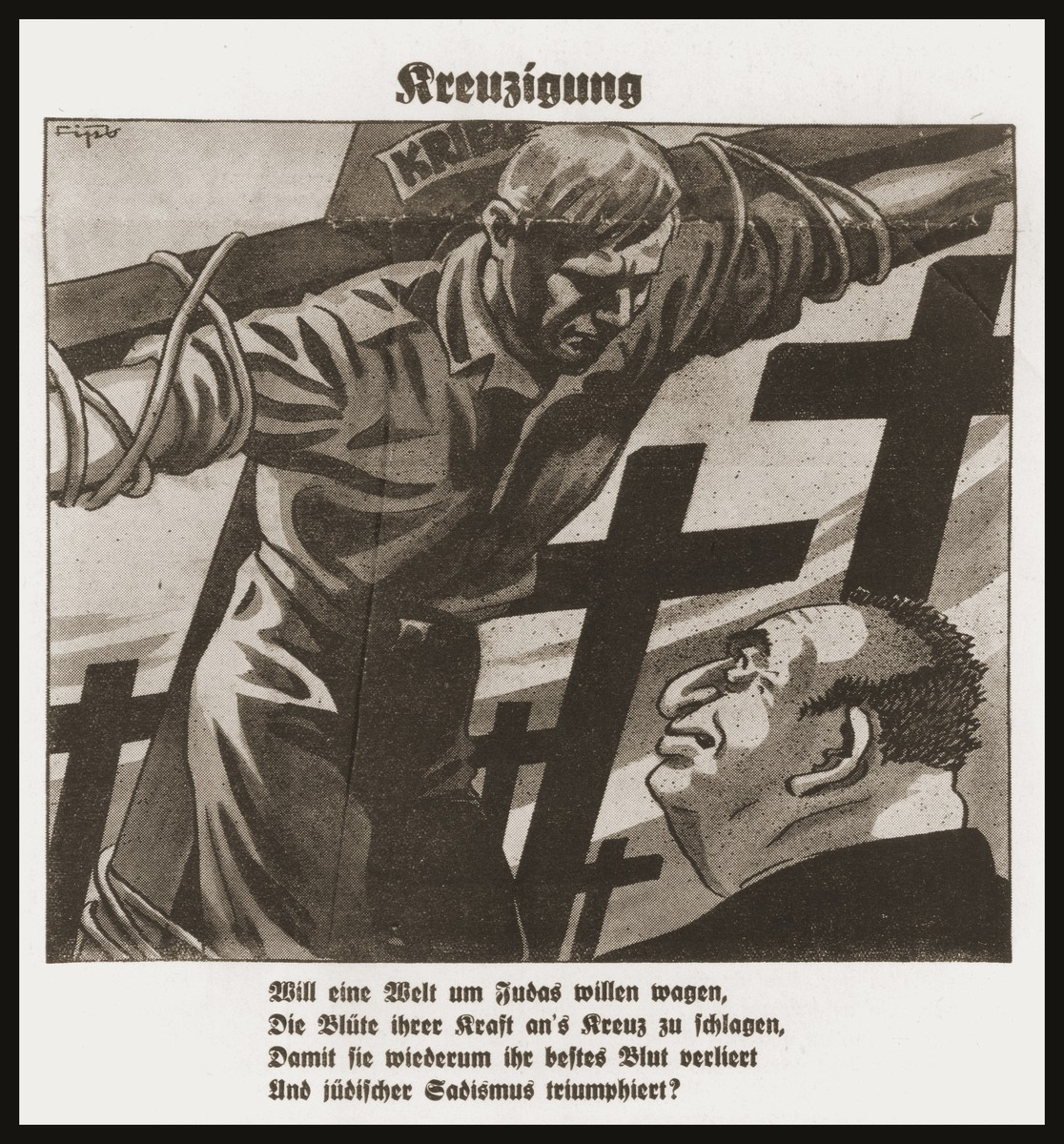 "Caricature on the front page of the Nazi publication, Der Stuermer, depicting Herschel Grynszpan as the crucifier of Ernst vom Rath.  The caption reads, ""Crucifixion/Will a world want to risk, for the sake of Judas/The spilling of its lifeblood/Whereby, once again, it will lose its best blood/And Jewish sadism will triumph?"""