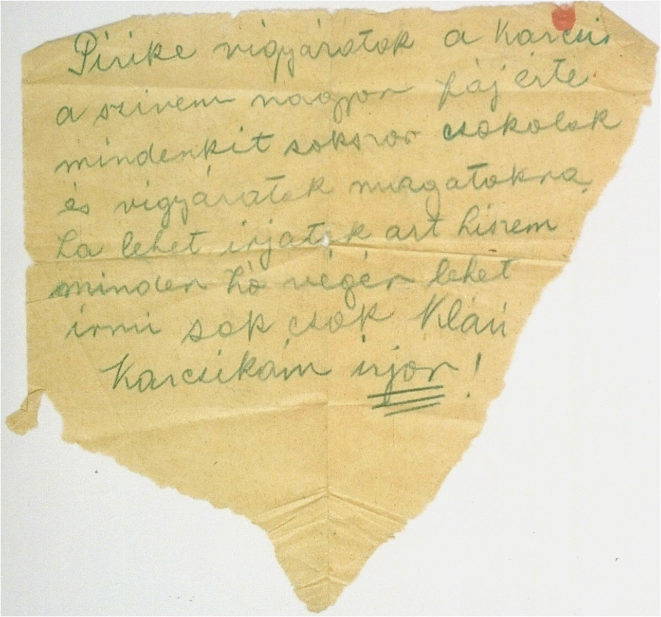 """A letter written by Klari Perl Barber, a prisoner in the Kistarcsa transit camp, to her sister, Piroska, in Budapest.  In the letter Klari asks her sister to take good care of her son, Karoly, and to have him write to her.  [Translation from Hungarian]:  """"Little Piri [Piroska], take good care of Karcsi [Karoly].  My heart is aching for him.  Kisses to all, and take good care of yourselves.  Write if it's at all possible.  I believe it's permitted to write at the end of every month.  Many kisses, Klari.  My little Karcsi, write!"""""""