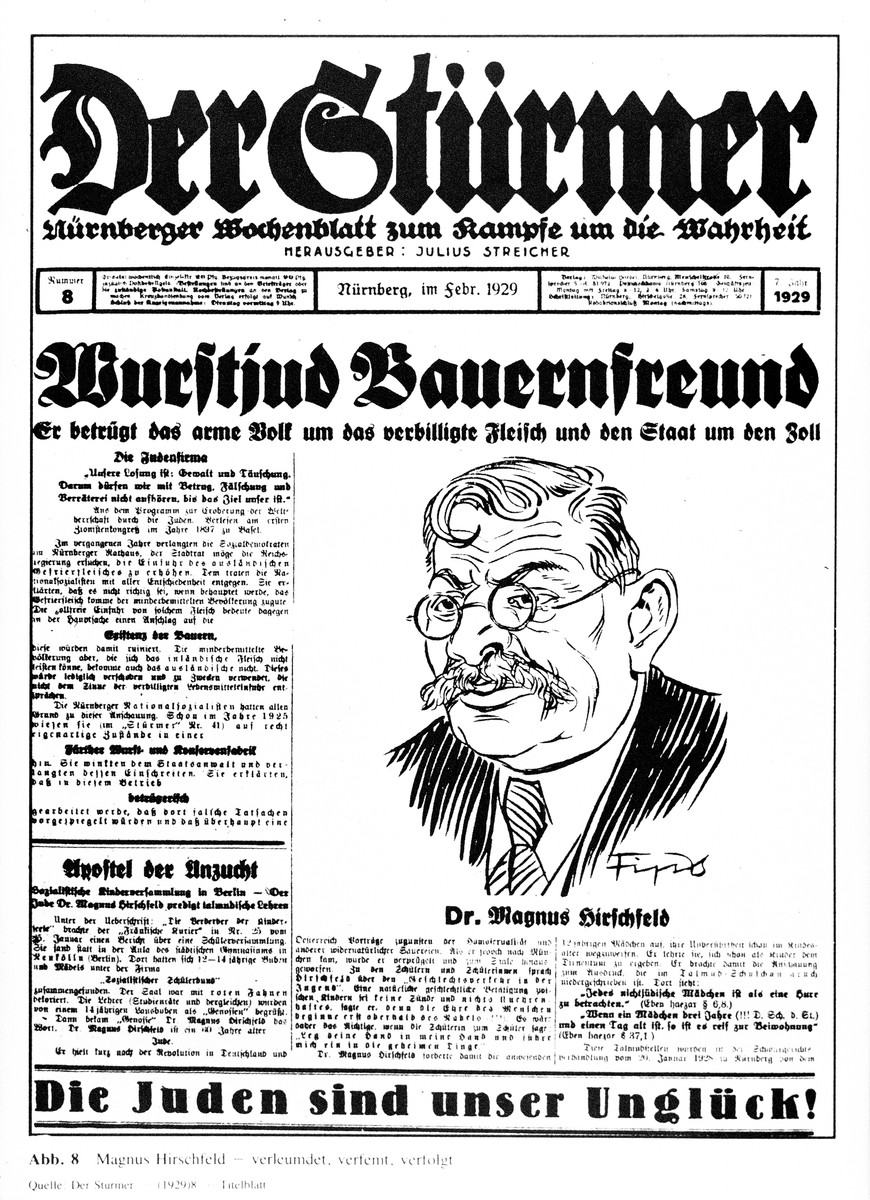 "Front page of the February 1929 issue of  ""Der Stuermer,"" a Nazi newspaper edited by Julius Streicher, showing a caricature of Magnus Hirschfeld.   (Der Stürmer, vol. 7, 1929, no. 8, front page; Magnus-Hirschfeld-Society, Berlin)"