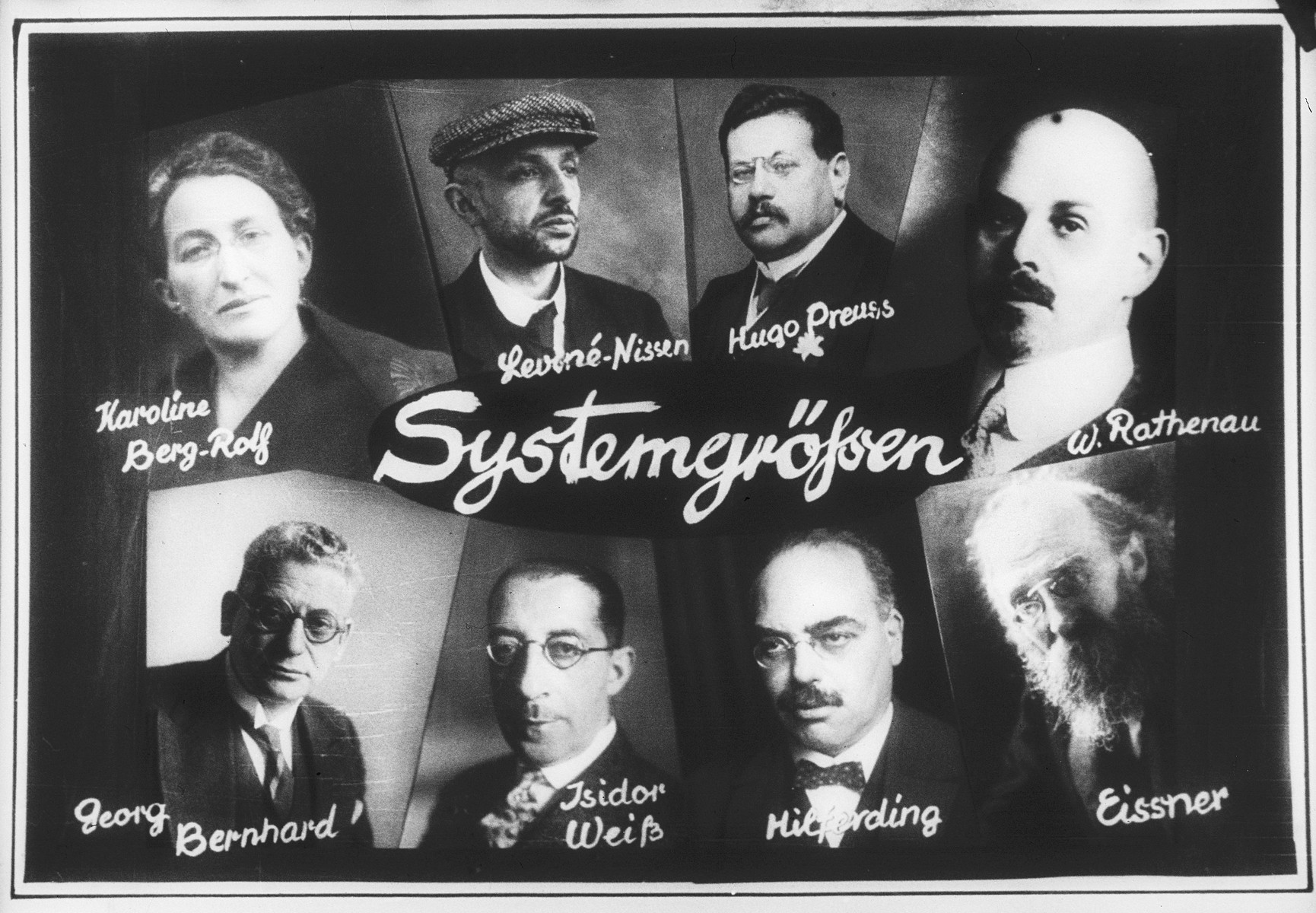 "Propaganda slide entitled ""Leading Figures of the System"" [Systemgroessen], featuring portraits of six prominent Jewish political and cultural figures in Weimar Germany: Karolina Berg-Rolf, Eugen Levine-Nissen, Hugo Preuss, Walther Rathenau, Georg Bernhard, Isidore Weiss, Rudolf Hilferding and Kurt Eisner."