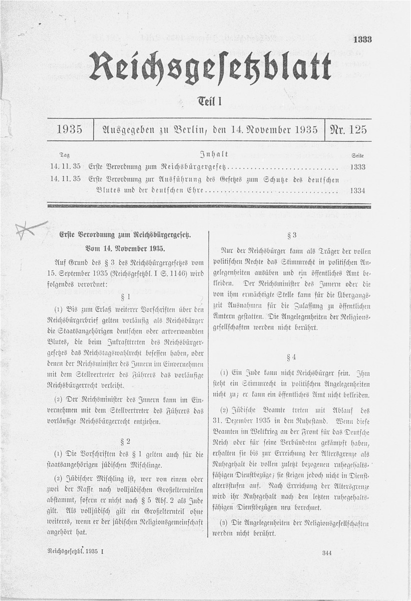 Reproduction of the first page of an addendum to the Reich Citizenship Law of September 15, 1935.  This is the first of thirteen addenda to the original legislation that was issued from November 1935 to July 1943 in order to implement the policy aims of the Reich Citizenship Law.  The Reich Citizenship Law [Reichsbuergergesetz] and the Law for the Protection of German Blood and Honor [Gesetz zum Schutze des deutschen Blutes und der deutschen Ehre] were two legislative acts promulgated at a special session of the Reichstag in Nuremberg during the annual Nazi Party rally in 1935.  Together they came to be known as the Nuremberg (Race) Laws and served as the basis for the exclusion of Jews from German society and for all subsequent anti-Jewish legislation enacted during the Third Reich.