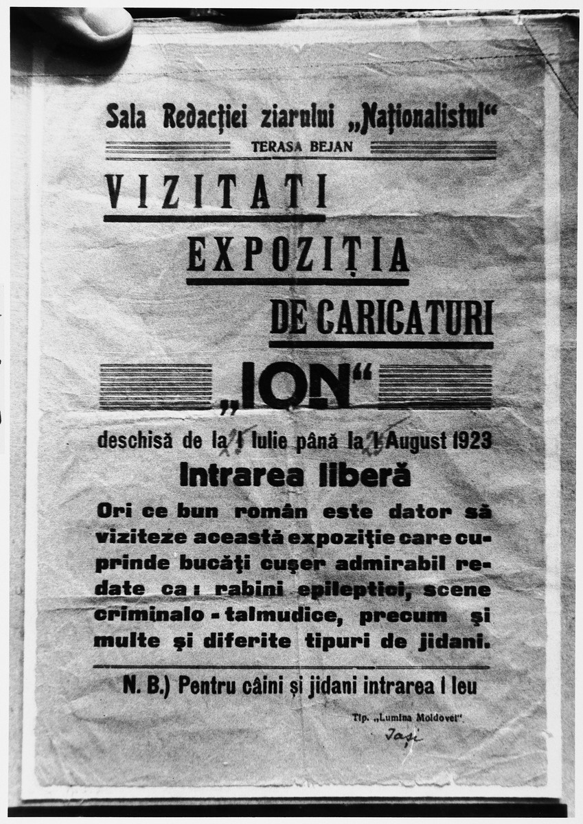 """Advertisement in Romanian for an exhibition of anti-Semitic drawings by """"ION.""""   The text reads: """"Headquarters of """"The Nationalist"""" newspaper/Terasa Bejan/Visit the exhibition of drawings/ION/Open from July 1 to August 1, 1923/Free entrance/Any good Romanian must visit this exhibition which has kosher pieces nicely described, such as: epileptic rabbis, criminal-talmudic scenes and many and diverse types of kikes./N.B. Entrance is 1 lei for dogs and kikes."""""""