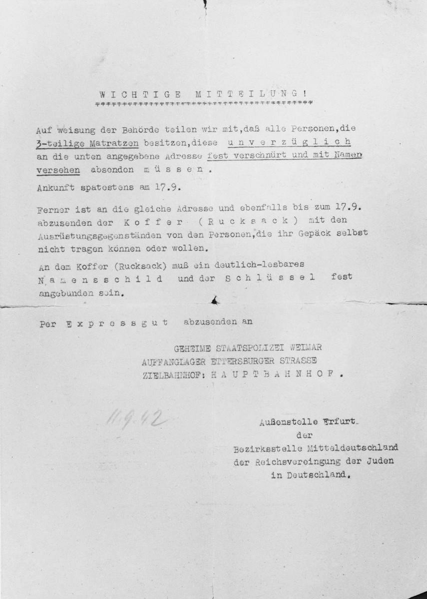 Notice issued by the Erfurt office of the Reichsvereinigung der Juden in Deutschland [National Association of Jews in Germany] regarding the shipment of mattresses and the baggage of persons unable to carry it themselves, to the Gestapo office in Weimar prior to their deportation.  All items were to be sent no later than September 17, 1942.