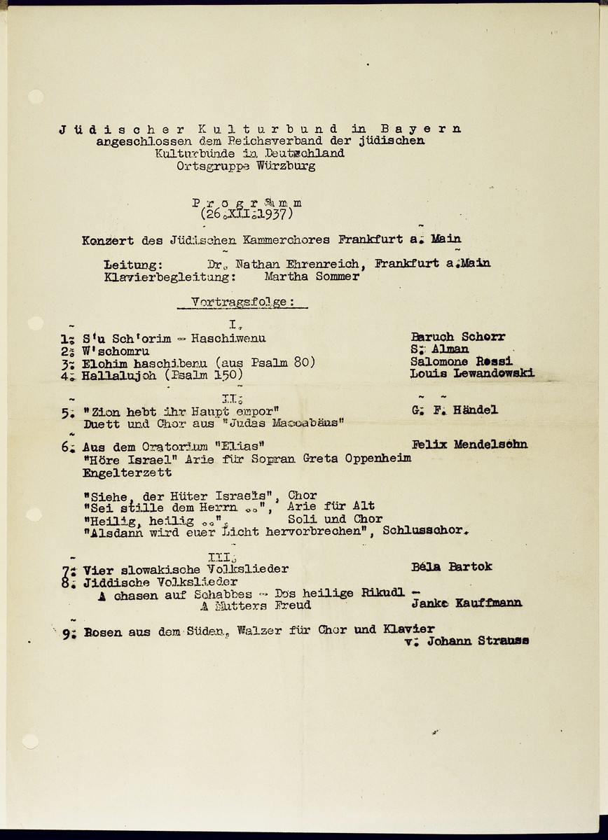 Program of a concert performed by the Jewish Chamber Chorus of Frankfurt am Main under the direction of dr. Nathan Ehrenreich that took place on December 26, 1937.  The concert was sponsored by the Wuerzburg chapter of the Juedischer Kulturbund [Jewish Cultural Association] in Bavaria, an affiliate of the Reichsverband der Juedischen Kulturbuende in Deutschland [National Union of Jewish Cultural Association in Germany].  The chamber chorus was accompanied by pianist Marthel Sommer.