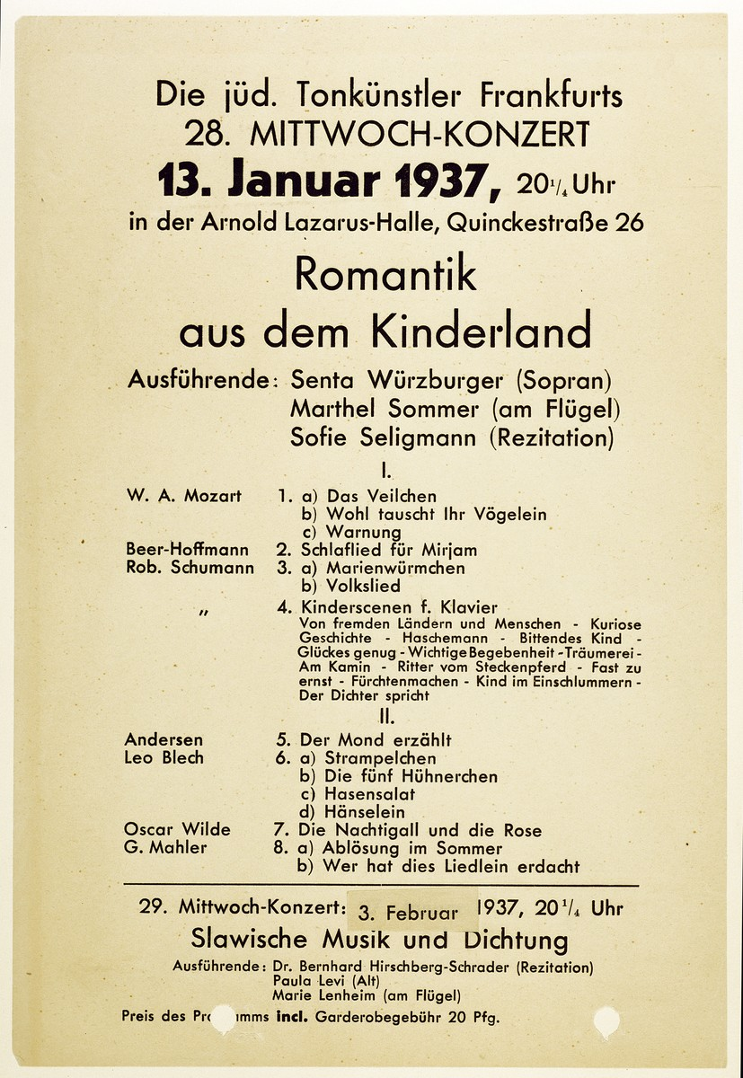 "Announcement for a concert by the Jewish Musicians of Frankfurt entitled ""Romantic [Music] from the Land of Children"" at the Arnold Lazarus hall on the Quinckestrasse.  The concert, which was scheduled for Wednesday January 13, 1937, featured Senta Wuerzburger (soprano), Marthel Sommer (flute), and Sofie Seligmann (recitation)."